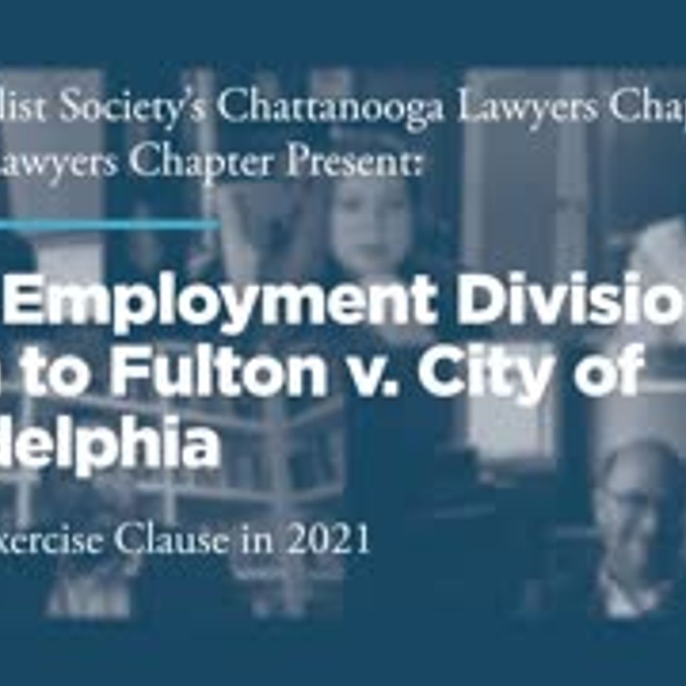 From Employment Division v. Smith to Fulton v. City of  Philadelphia: The Free Exercise Clause in 2021