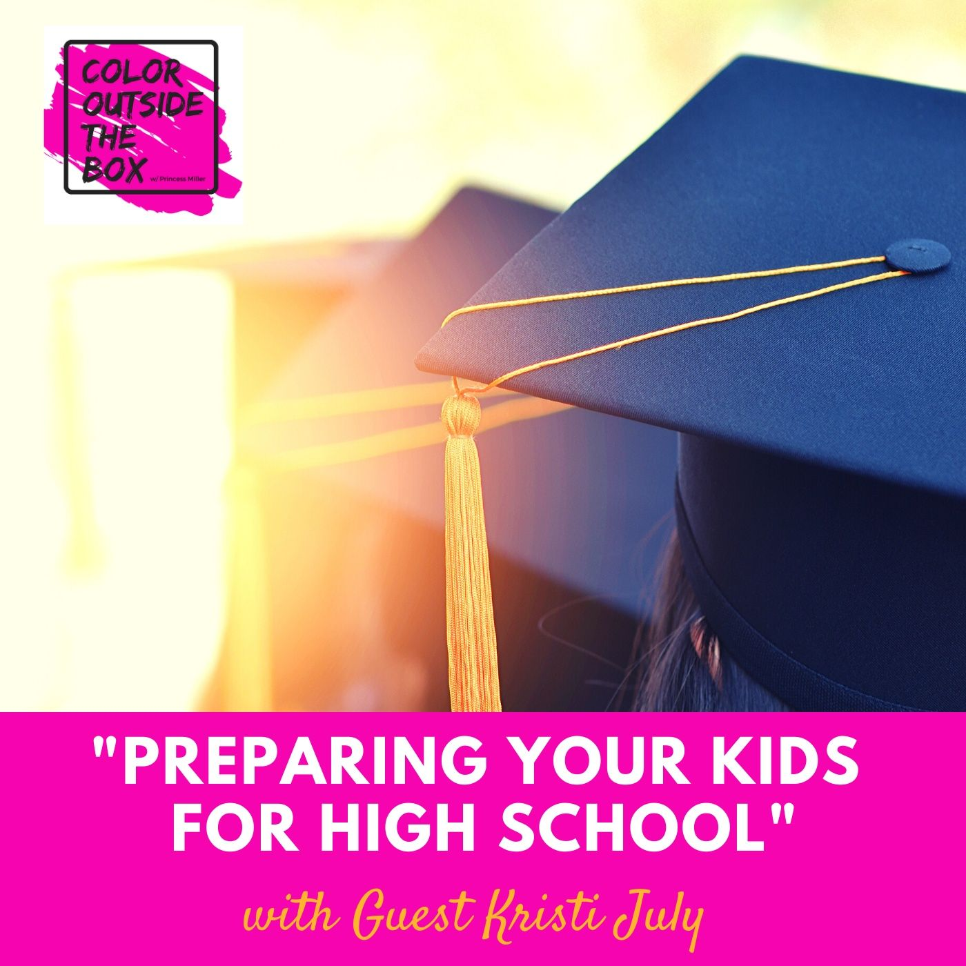Preparing your Kids for High School and College with Guest Kristi July