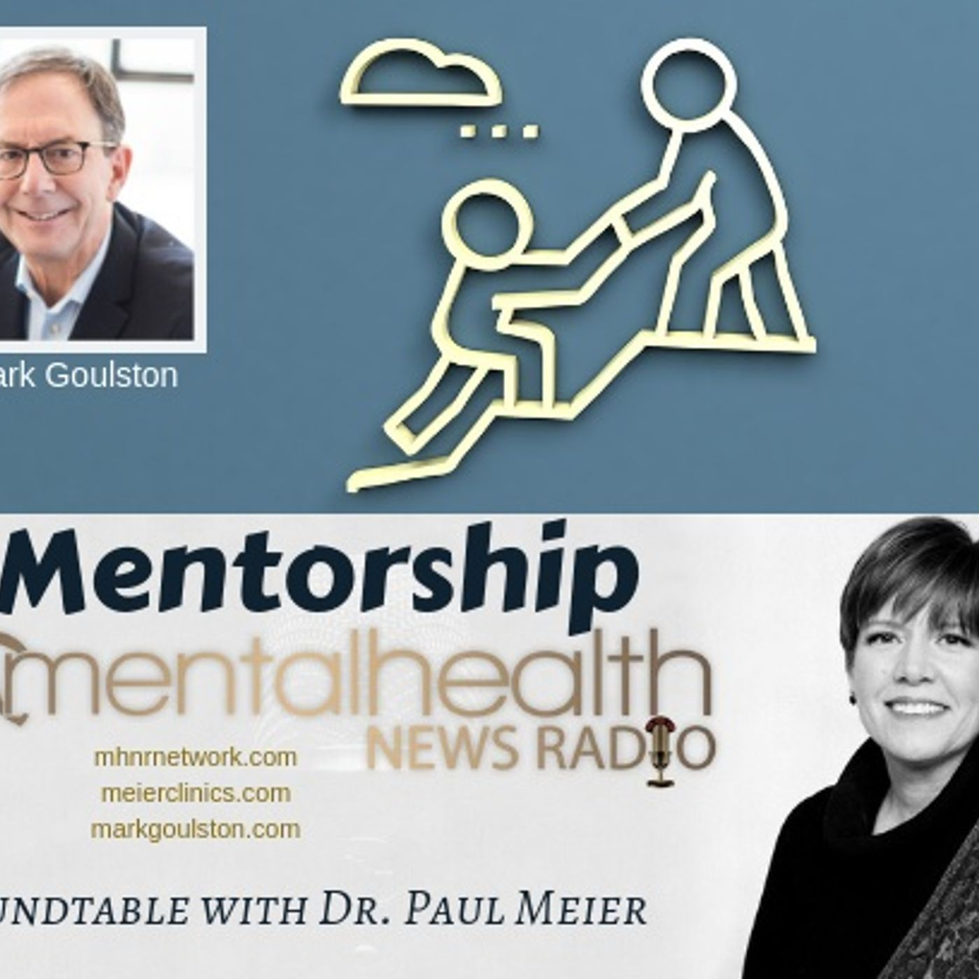 Mental Health News Radio - Roundtable with Dr. Paul Meier and Dr. Mark Goulston: Mentorship