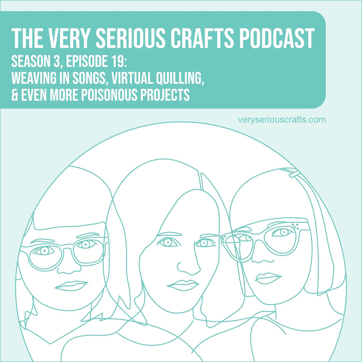 S3E19: Weaving in Songs, Virtual Quilling, and Even More Poisonous Projects