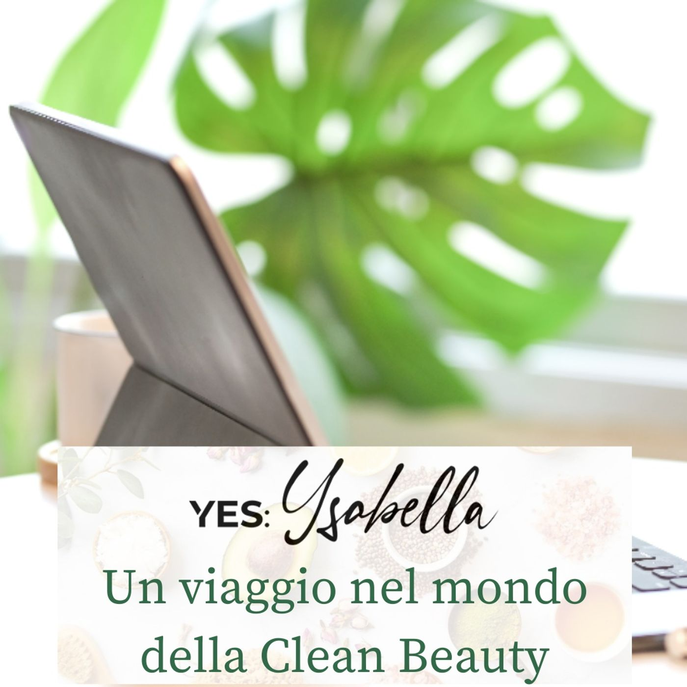 Ep. 28. Un viaggio nel mondo del Clean Beauty con Yes:Ysabella (ft. Angela Stillo e Beatrice Ambra Zanotto)