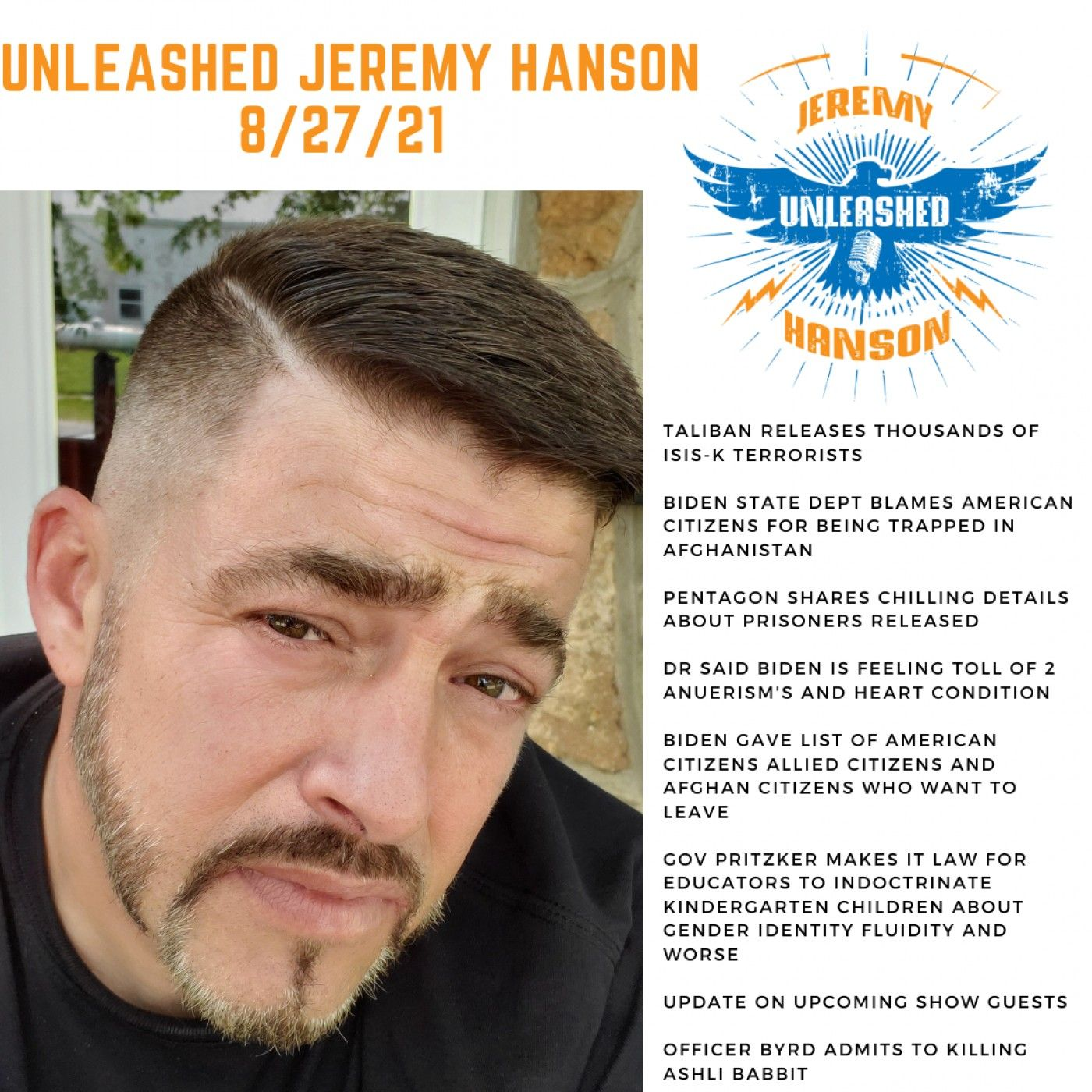 Unleashed Jeremy Hanson 8/27/21  Biden administration has been sharing intel with Taliban since April thousands of ISIS terrorists released