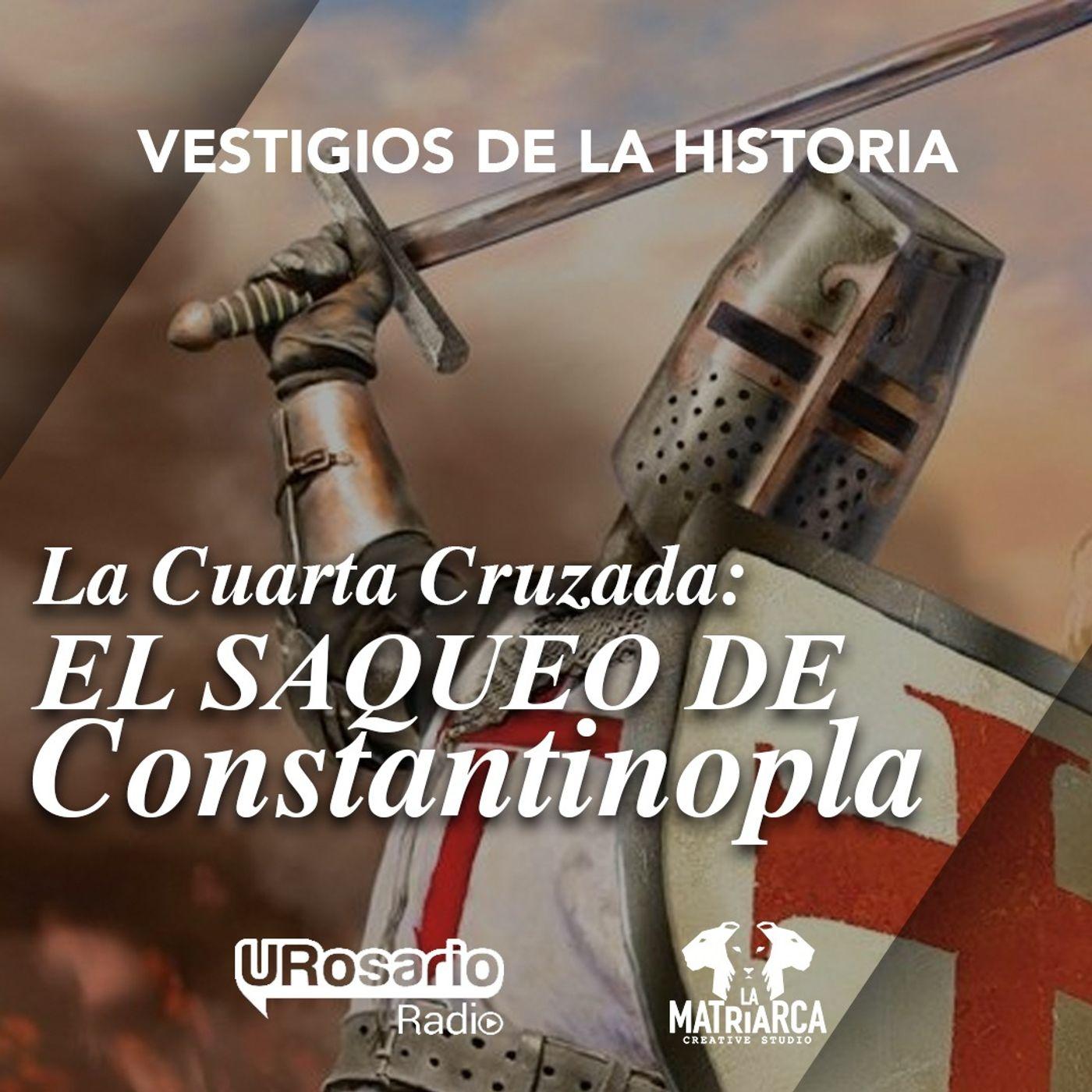 La Cuarta Cruzada: el saqueo de Constantinopla