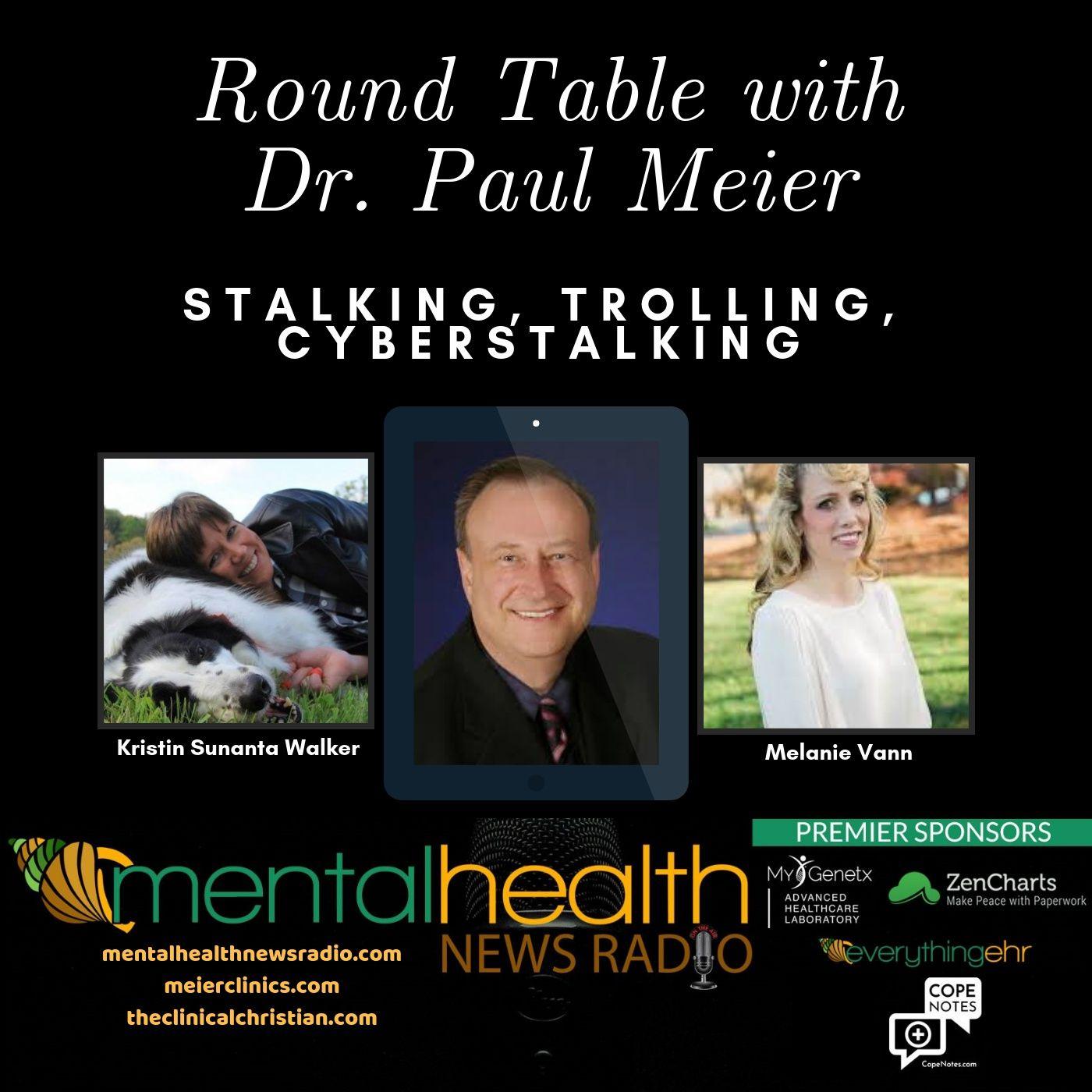 Mental Health News Radio - Round Table Dr. Paul Meier: Stalking, Trolling, Cyberstalking