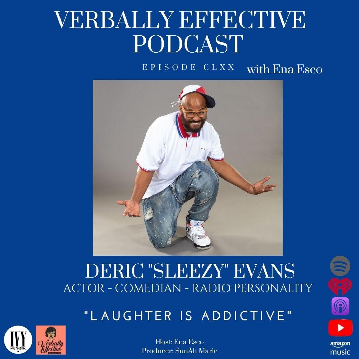 "EPISODE CLXX   ""LAUGHTER IS ADDICTIVE"" w/ DERIC SLEEZY EVANS"