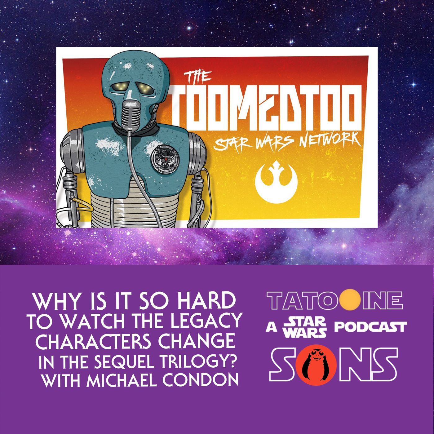 Why Is It So Hard To Watch the Legacy Characters Change in the Sequel Trilogy (with Michael Condon of the TooMedToo Star Wars Network)