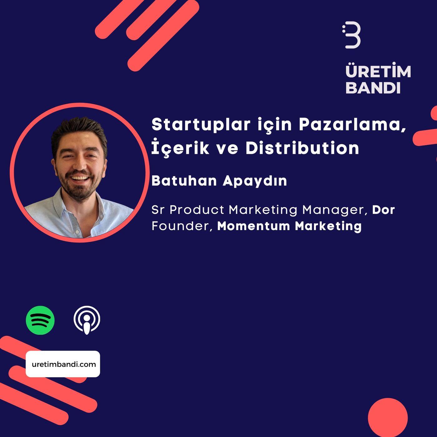Batuhan Apaydın ile Startuplar için Pazarlama, İçerik ve Distribution