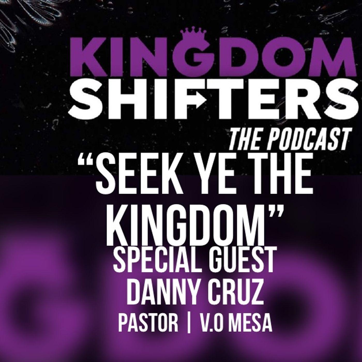 Kingdom Shifters The Podcast : Kingdom Priority | Guest Pastor Danny Cruz