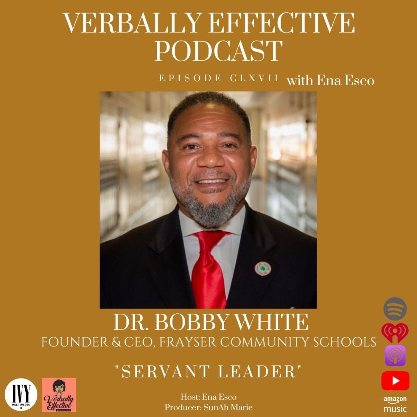 """EPISODE CLXVII   """"SERVANT LEADER"""" w/ DR. BOBBY WHITE"""