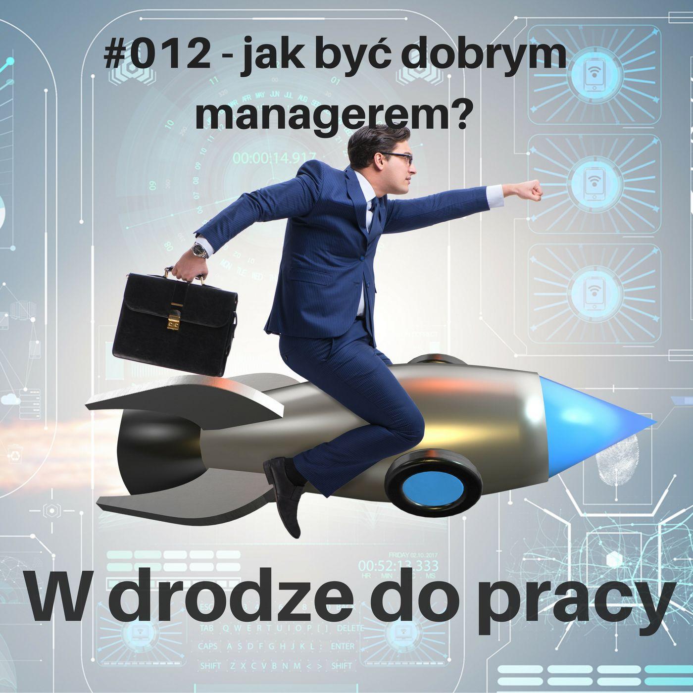 #012 - co robić, żeby być dobrym managerem, a czego zdecydowanie nie robić?