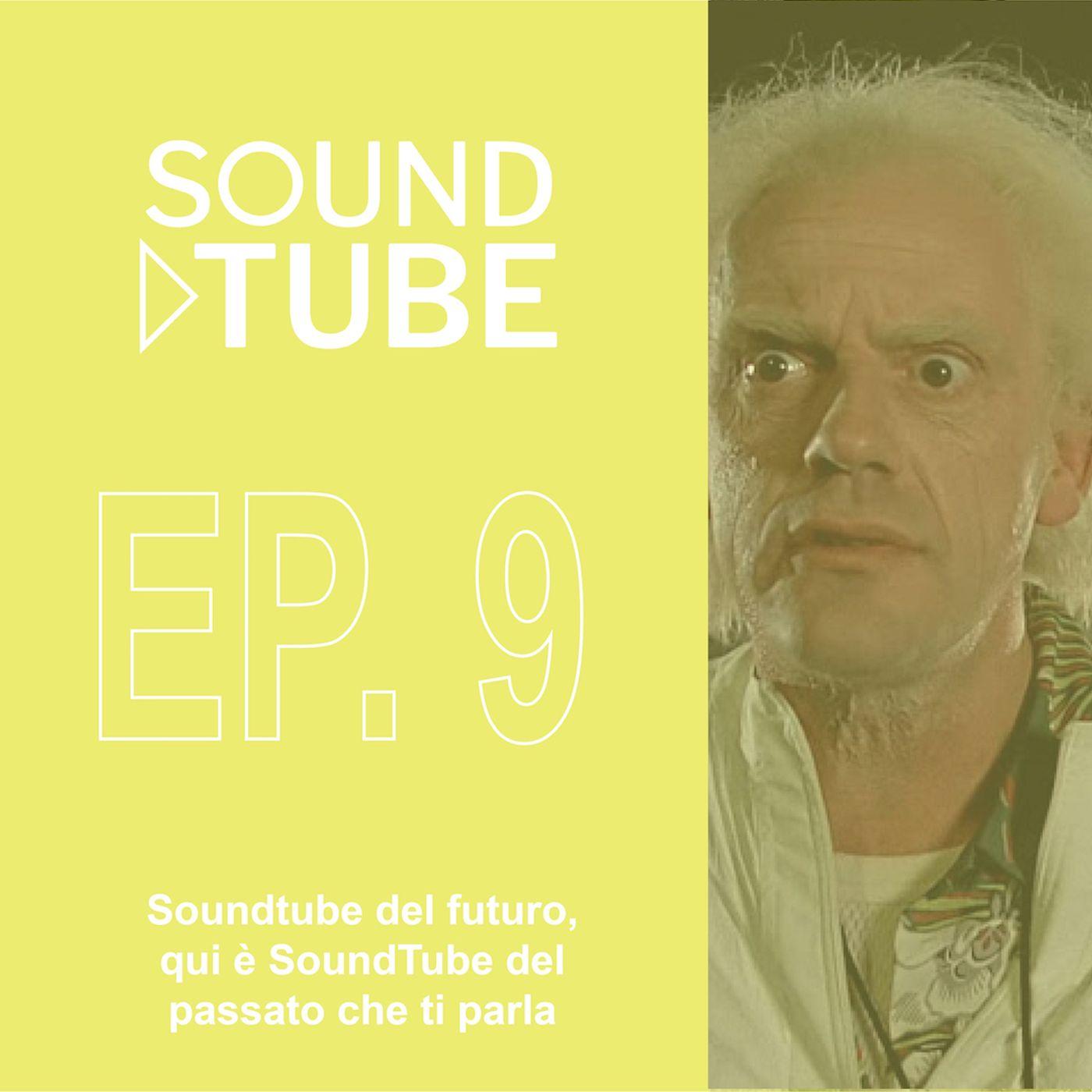 SoundTube del futuro, qui è SoundTube del passato che ti parla - ep 9 domenica 8/3