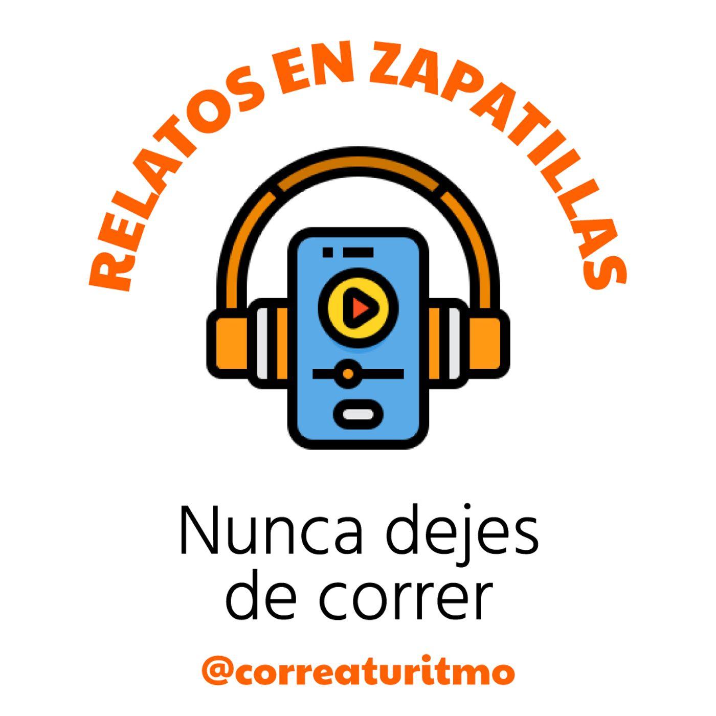Relatos en Zapatillas #3 - Nunca dejes de correr