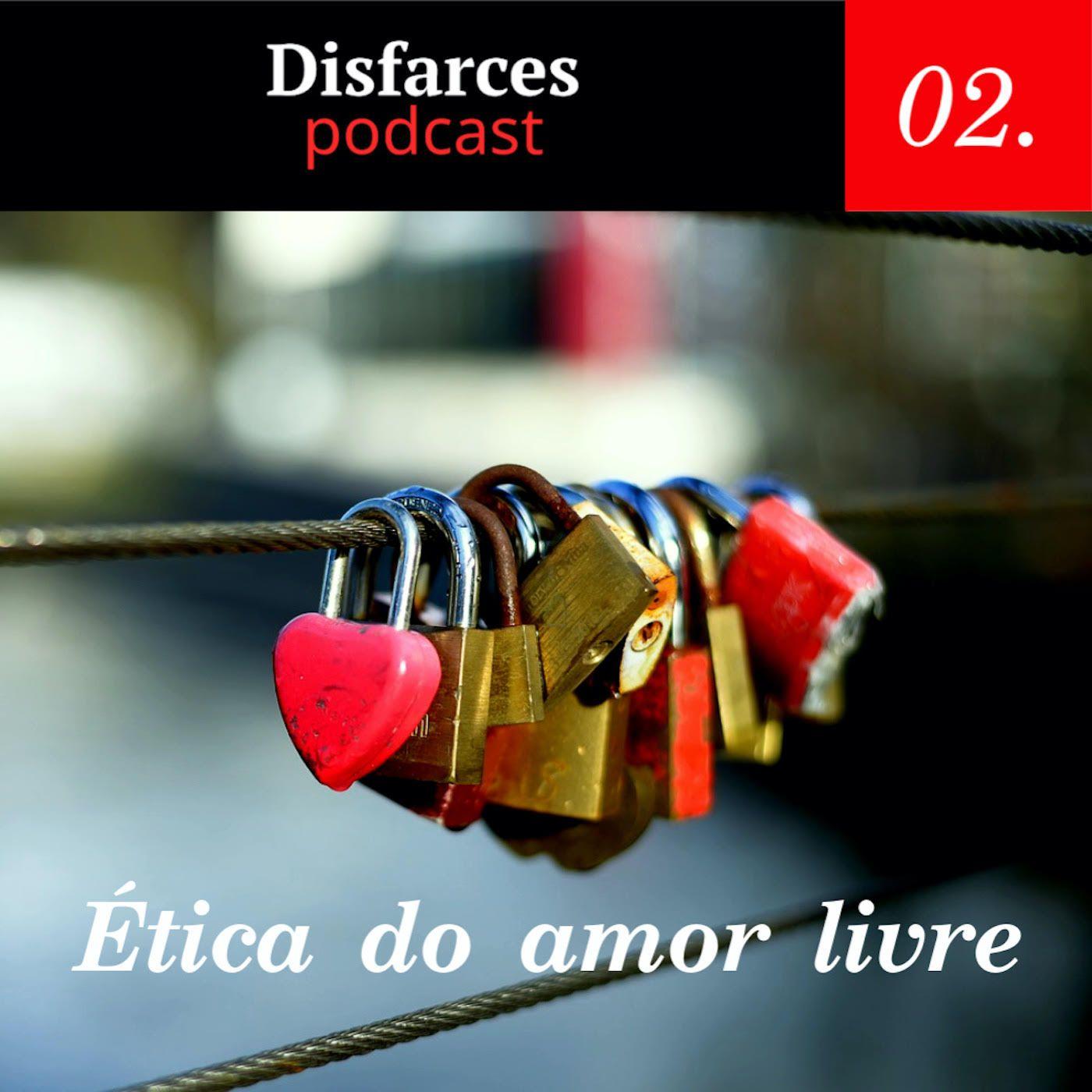 Disfarces #02 Ética do Amor Livre