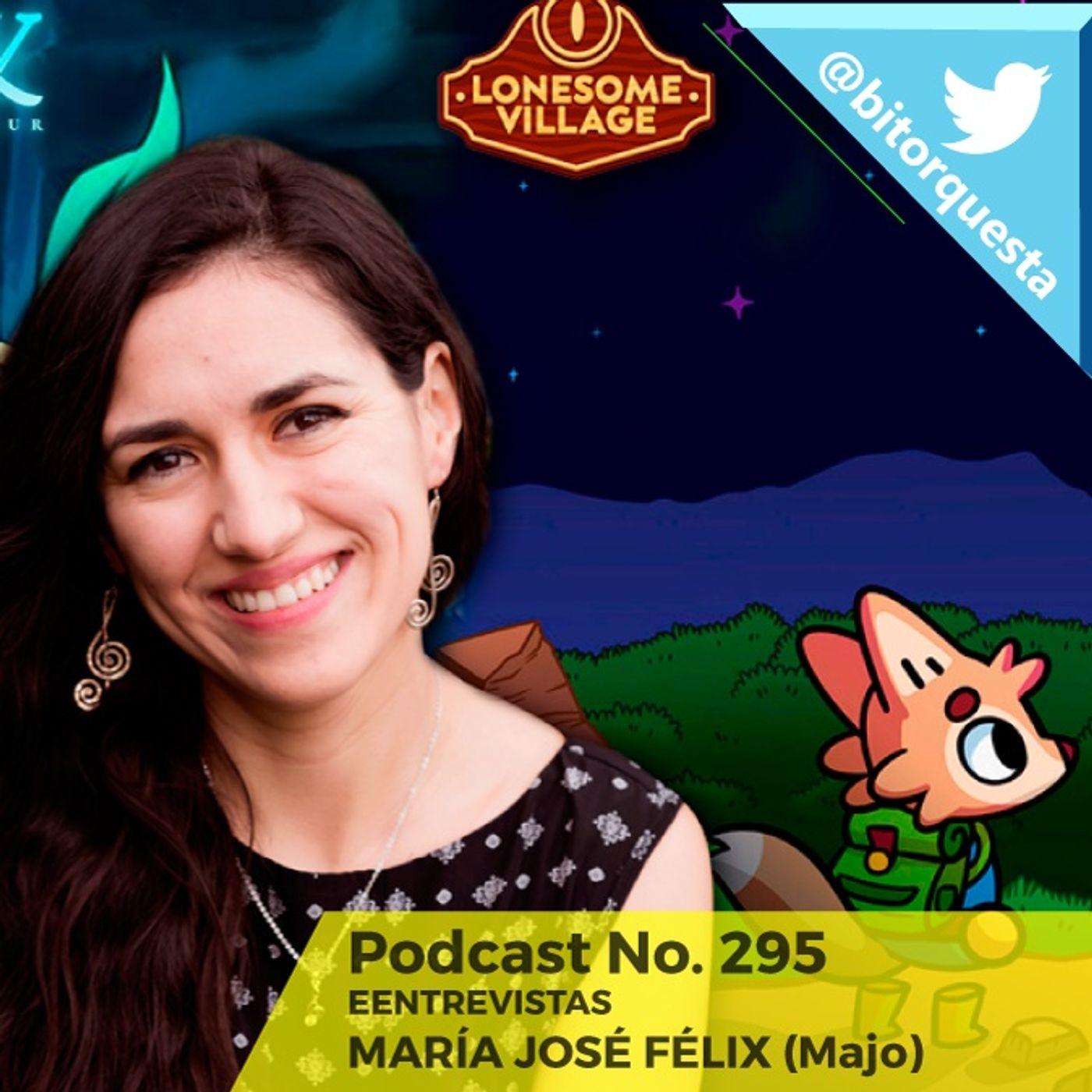 295 - Entrevistas; María José Félix (Majo Félix)