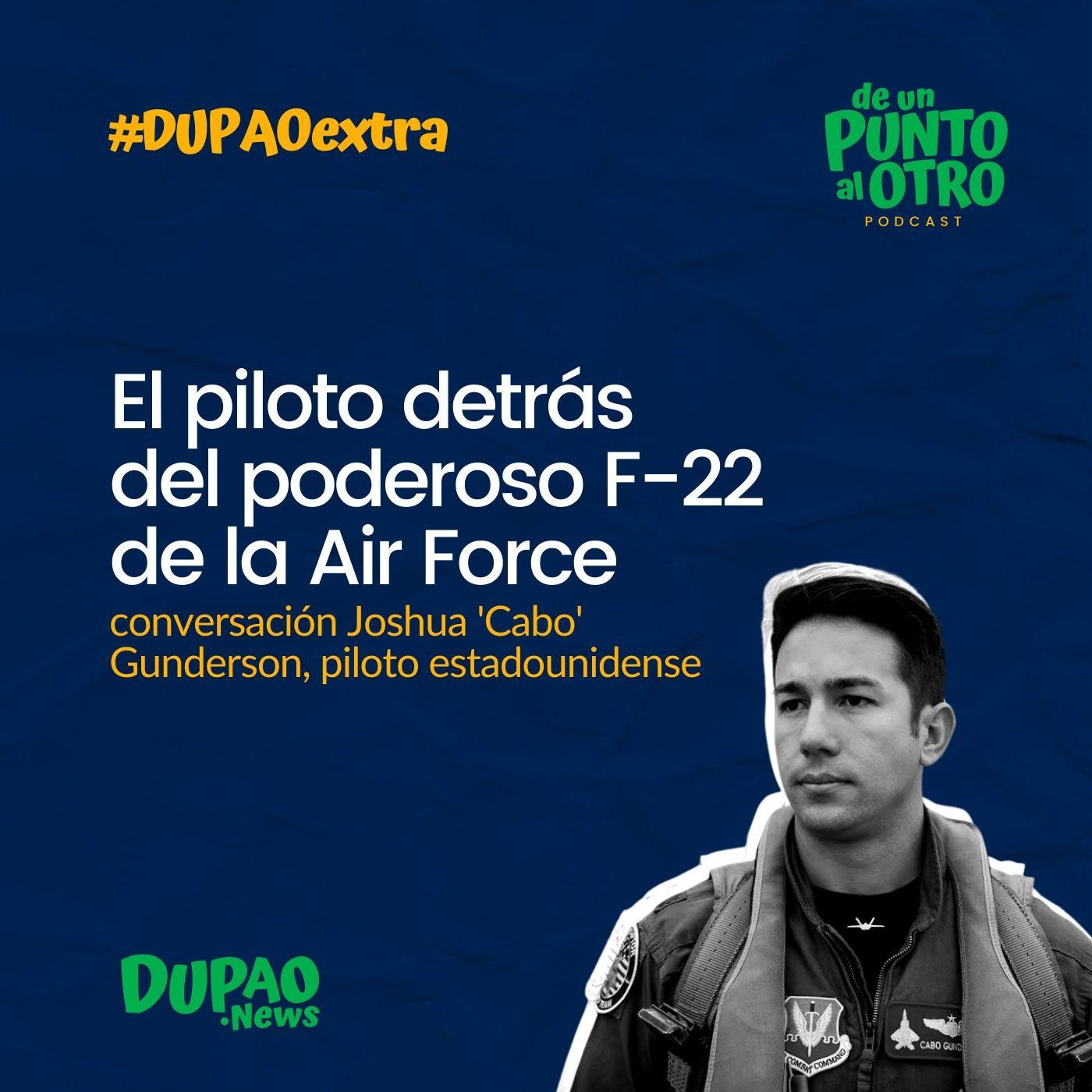 Extra 05 • El piloto detrás del poderoso F-22 de la Air Force, con Joshua 'Cabo' Gunderson  • DUPAO.news