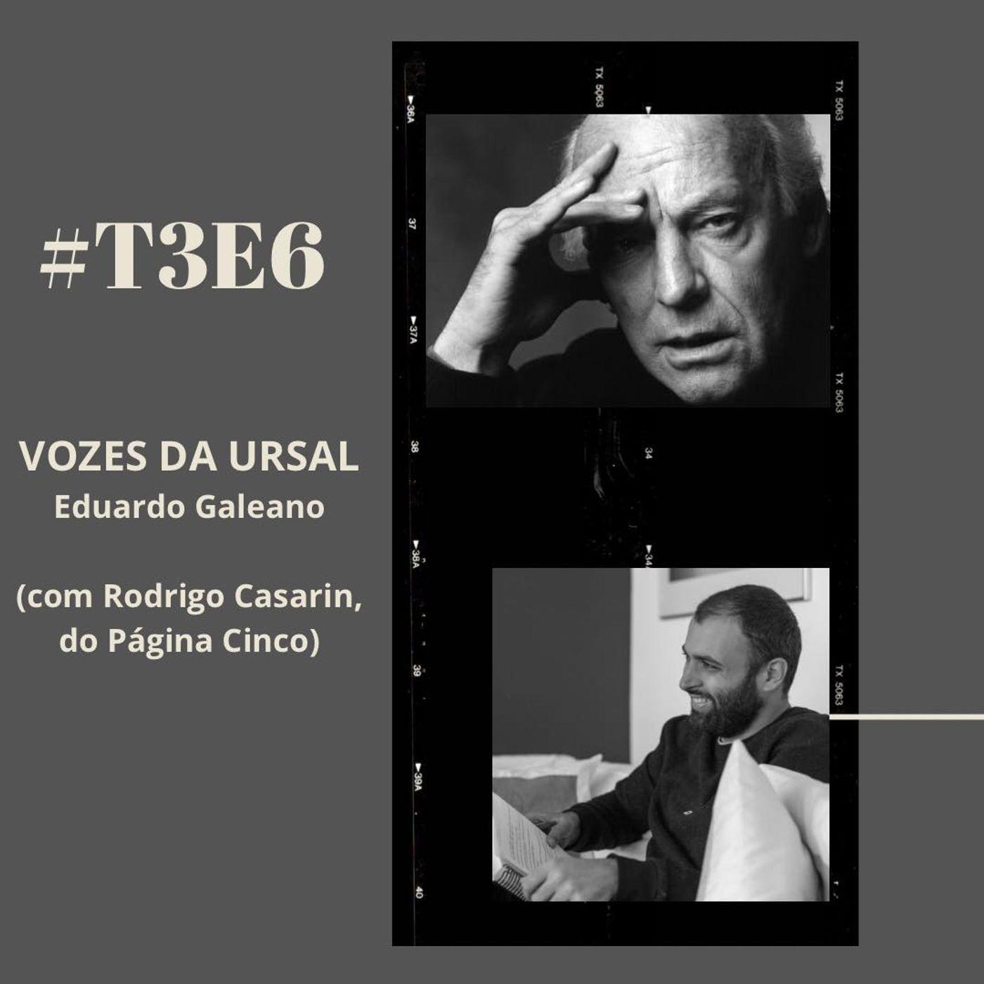 t03e06 - Vozes da Ursal - Eduardo Galeano, com Rodrigo Casarin