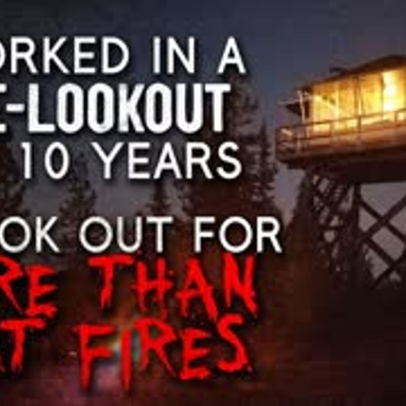 """I Worked in a Fire Lookout for 10 Years. We look out for more than just fires"" Creepypasta"