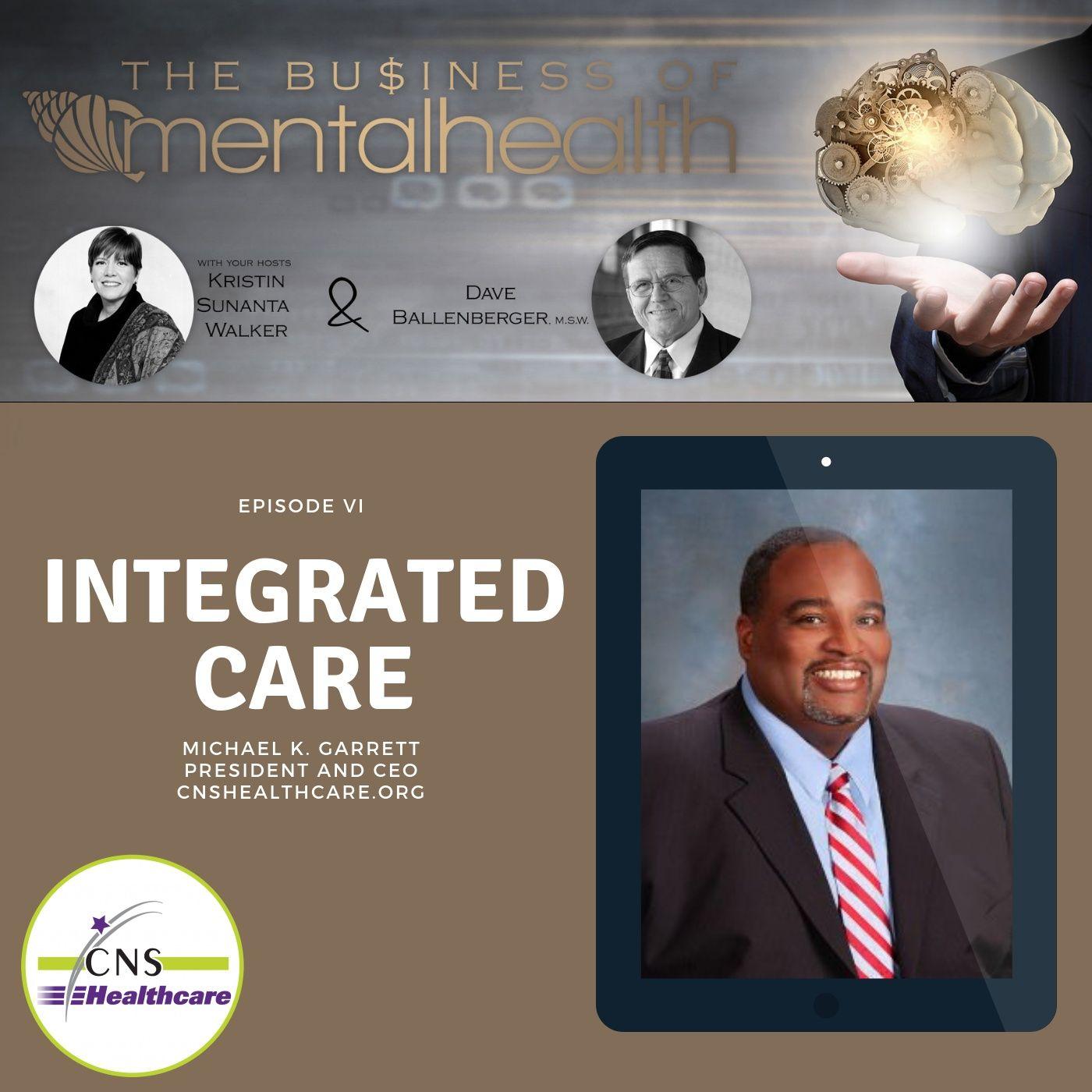 Mental Health News Radio - Mental Health Business: Integrated Care with Michael K. Garrett