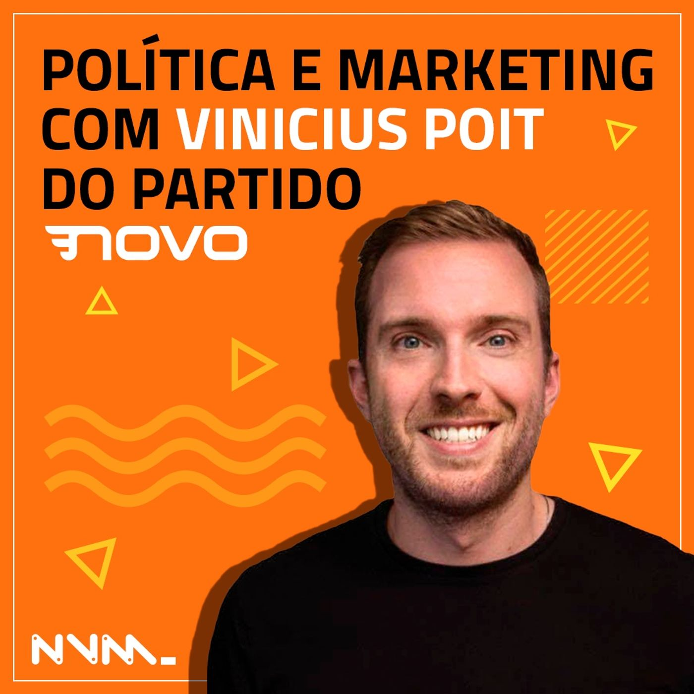 #01 Política e marketing na visão do deputado federal Vinicius Poit do partido NOVO.