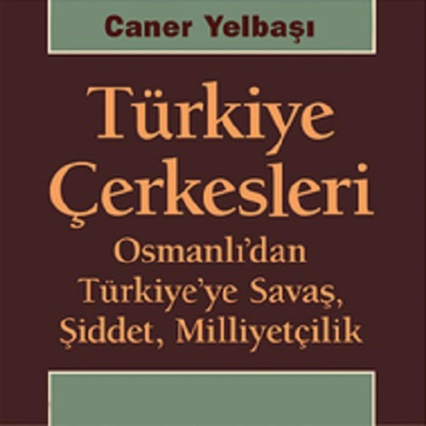 B32: Türkiye Çerkesleri: Osmanlı'dan Türkiye'ye Savaş, Şiddet, Milliyetçilik