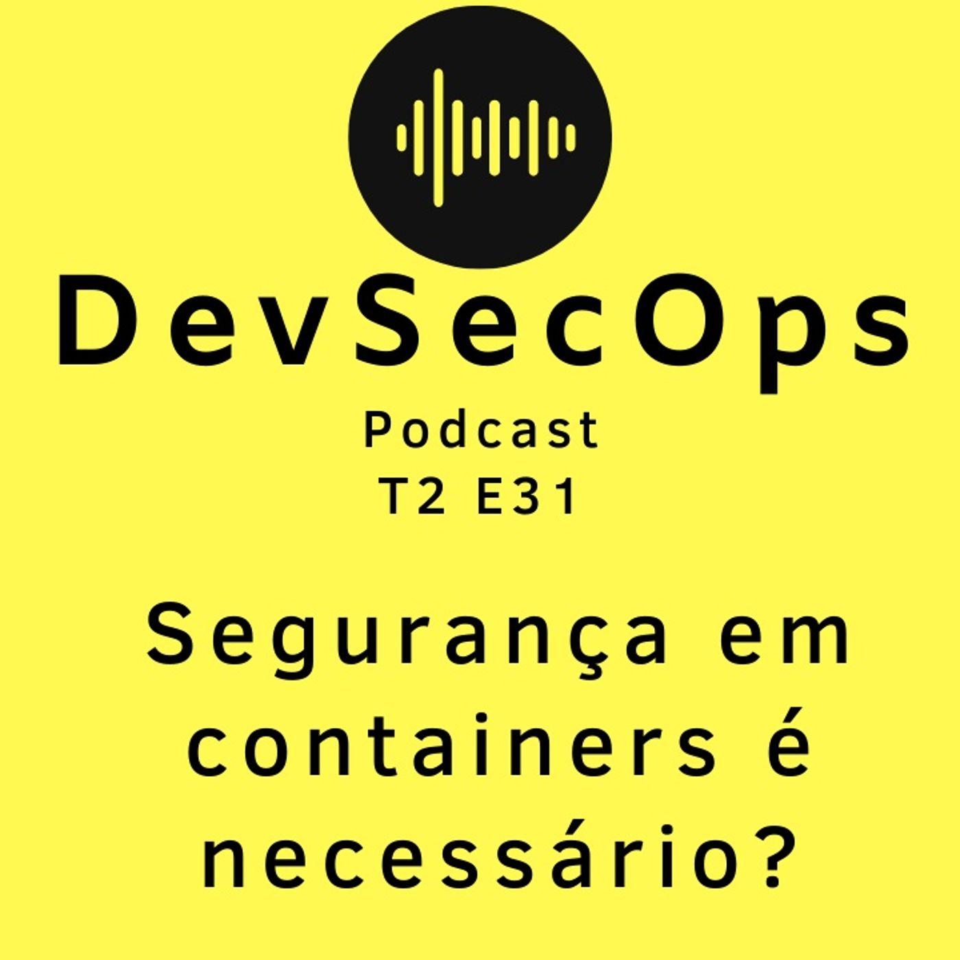 #31 - Segurança em containers é necessário?