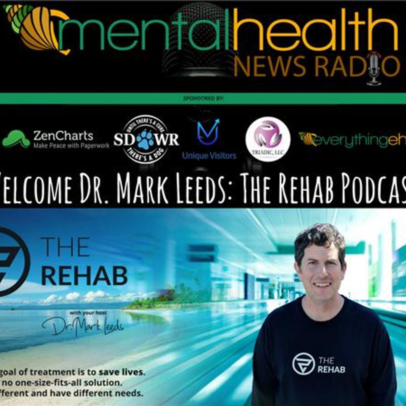 Mental Health News Radio - Welcome Dr. Mark Leeds: The Rehab Podcast