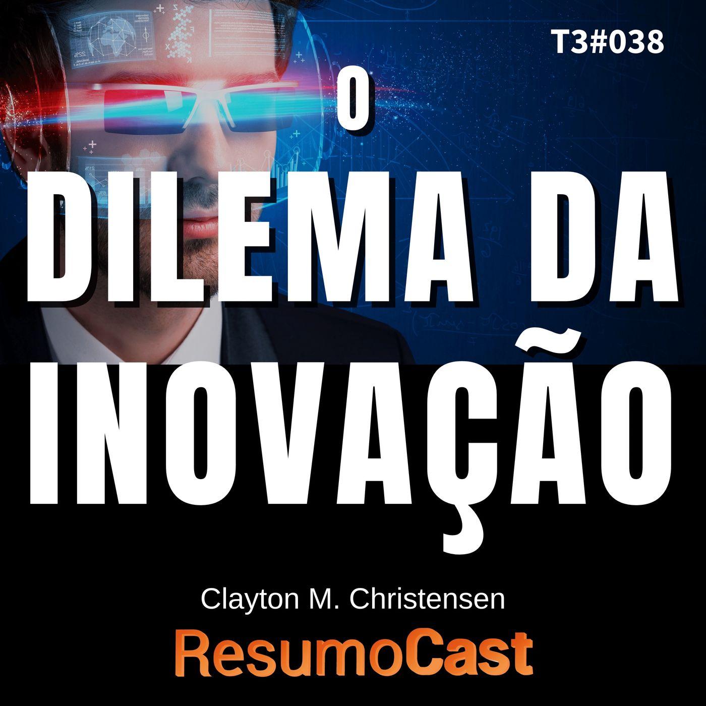T3#038 O dilema da inovação   Clayton M. Christensen