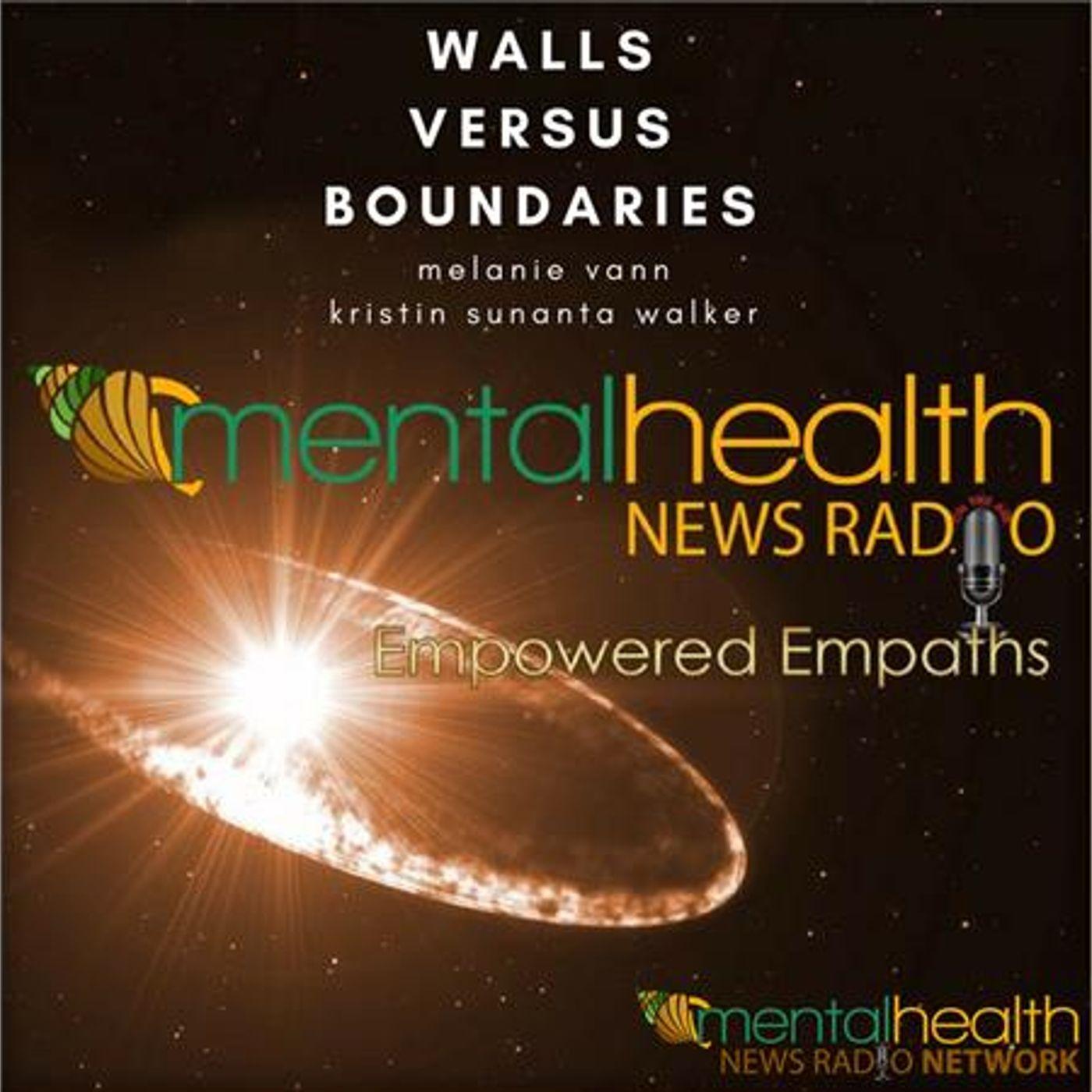 Mental Health News Radio - Empowered Empaths: Walls Versus Boundaries