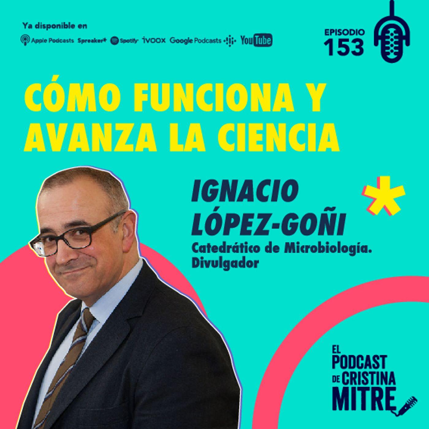 Cómo funciona y avanza la ciencia con Ignacio López-Goñi. Episodio 153