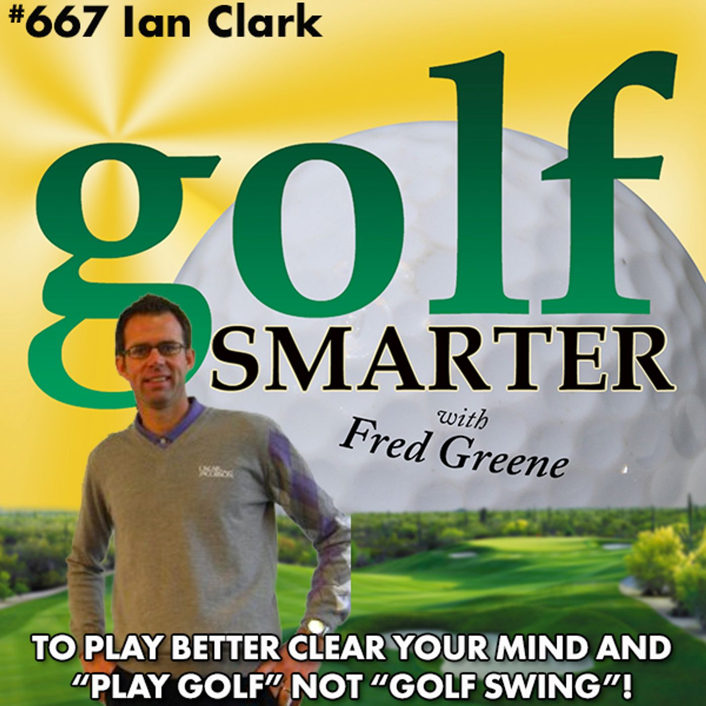"""To Play Better Clear Your Mind and Don't Play """"Golf Swing"""" Just """"Play Golf"""" with Ian Clark"""