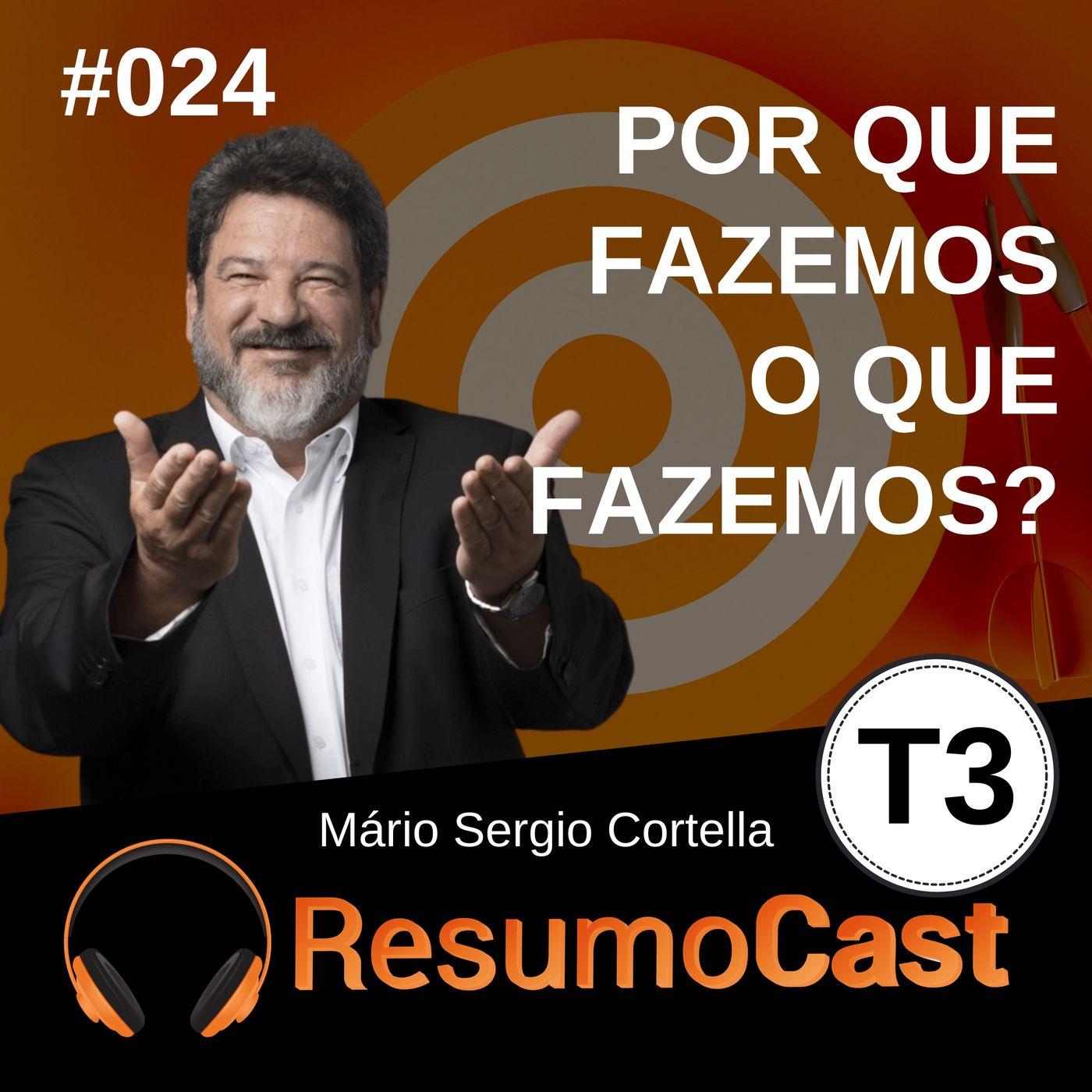 T3#024 Por que fazemos o que fazemos?  | Mario Sergio Cortella