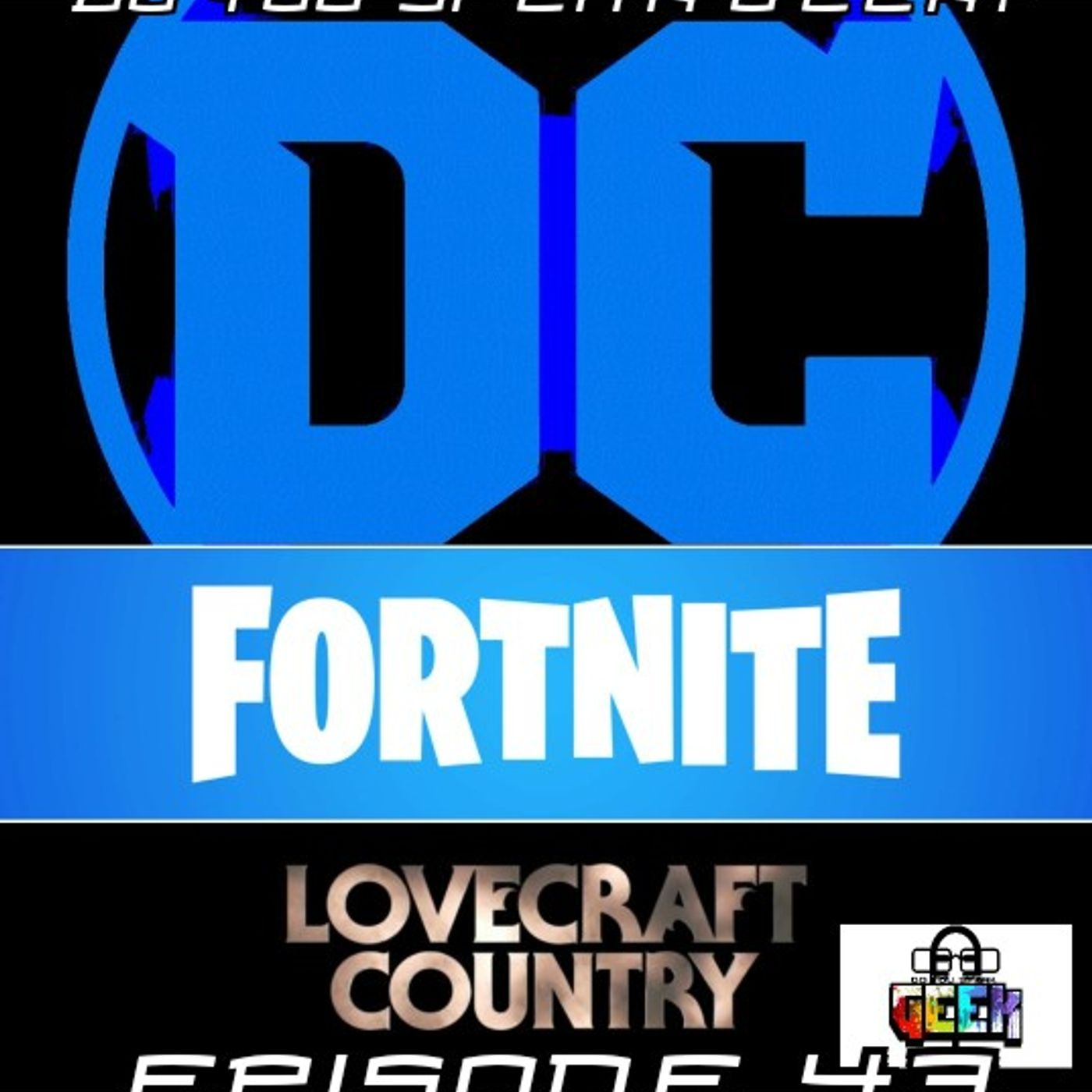 Episode 43 (DC Layoffs, Fortnite Leaves Mobile, Lovecraft Country, Halo Delayed and more)