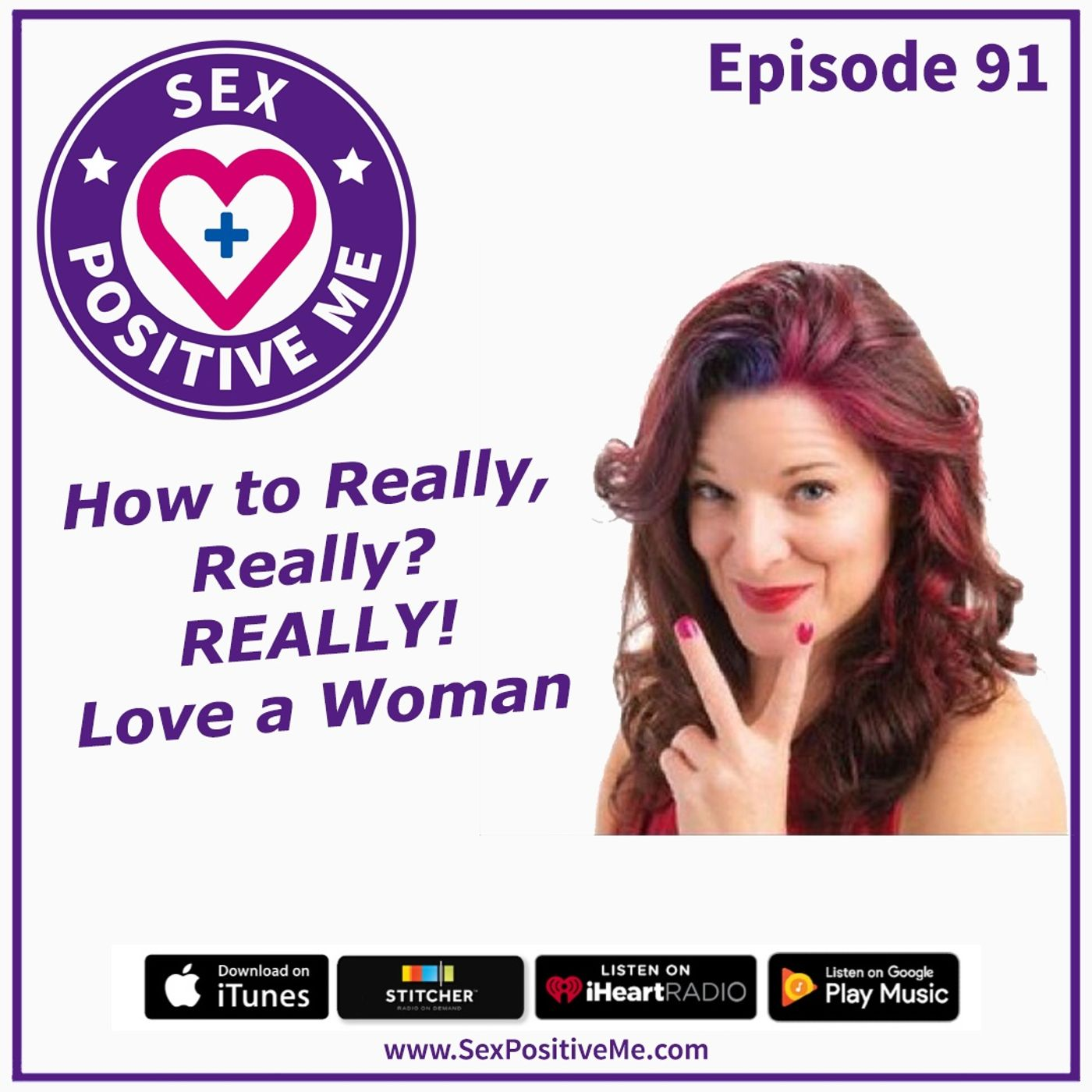 Sex Positive Me - E91: How To Really, Really? Really! Love a Woman