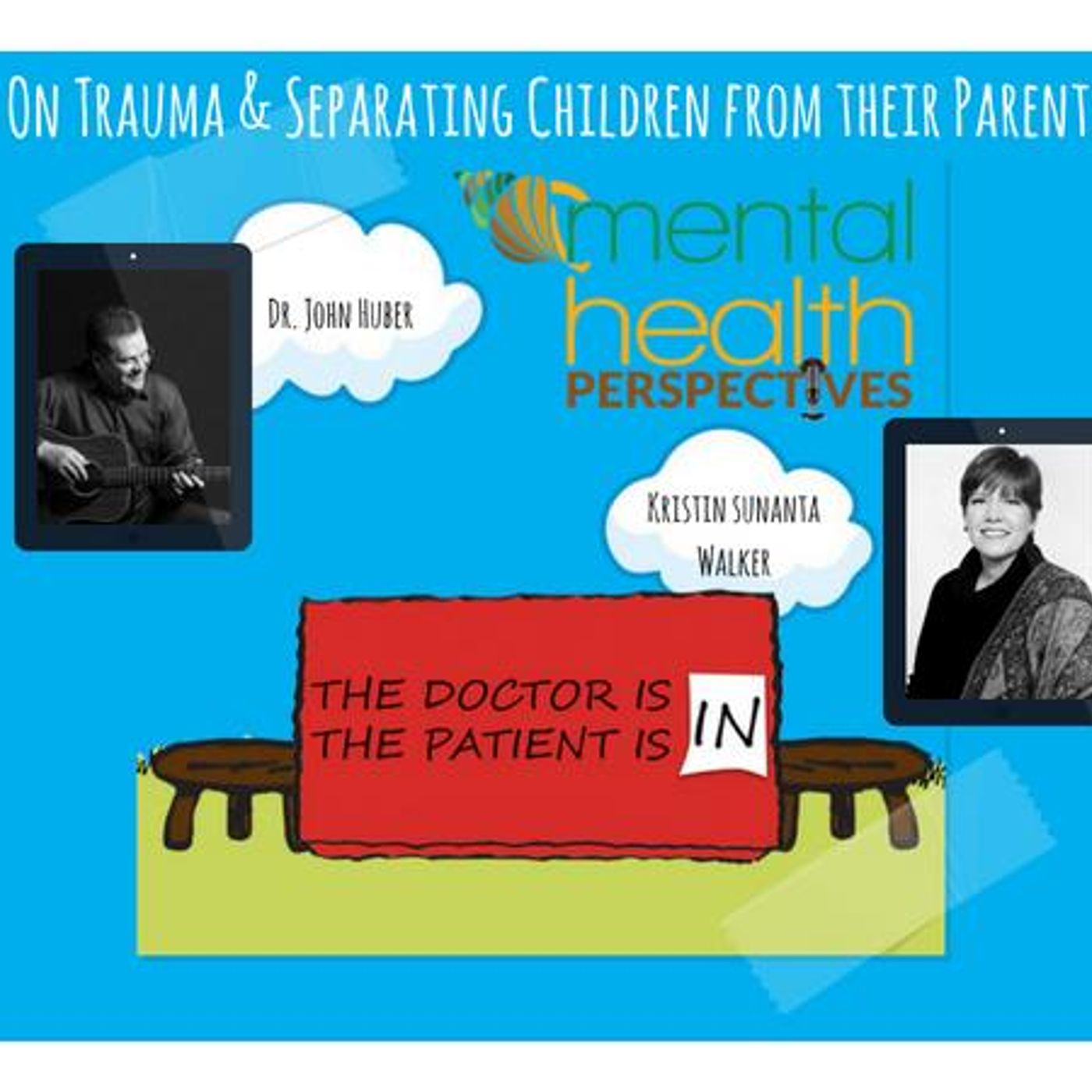 Mental Health News Radio - Mental Health Perspectives: Trauma from Separating Children & Parents