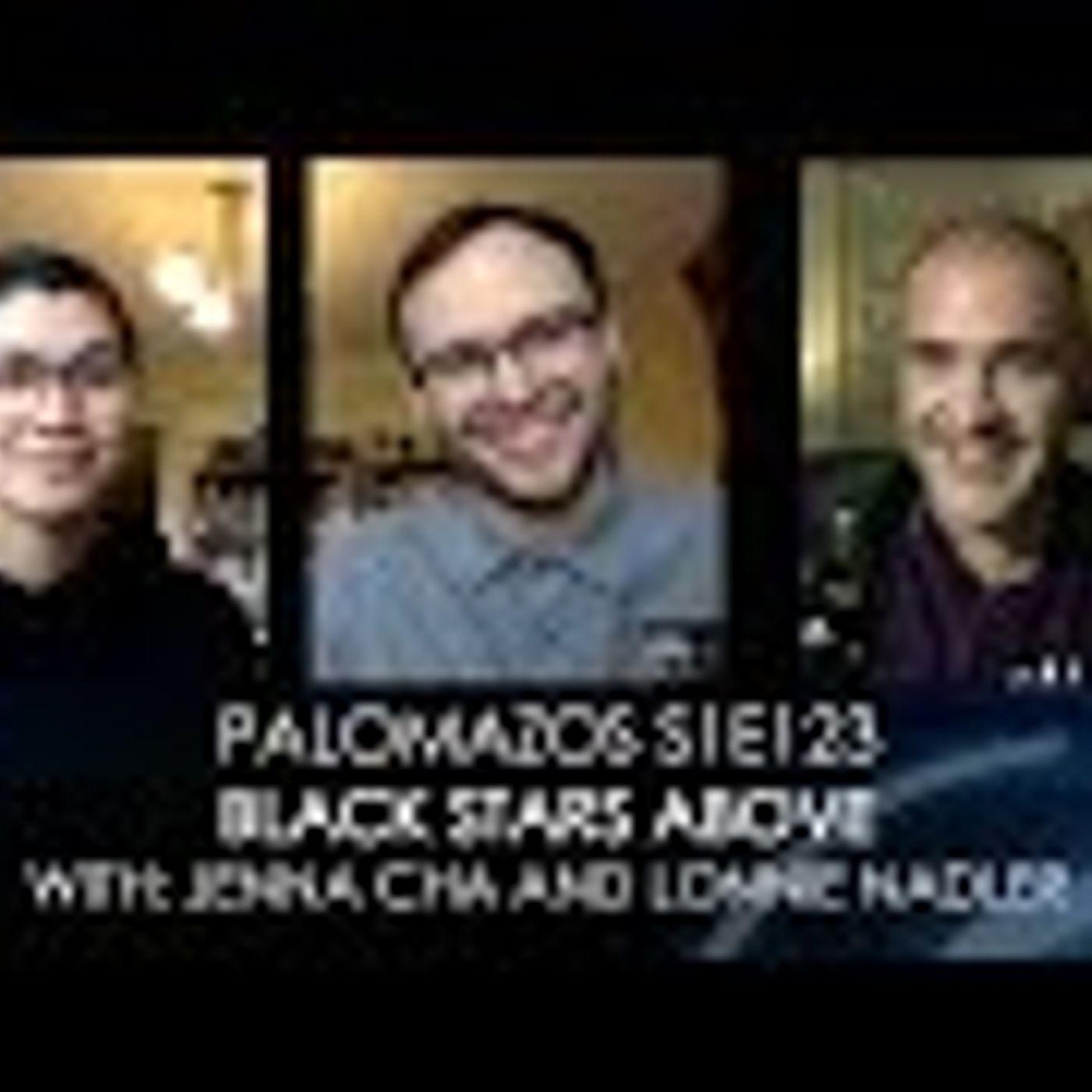 Palomazos S1E123 - Black Stars Above (With Jenna Cha and Lonnie Nadler)
