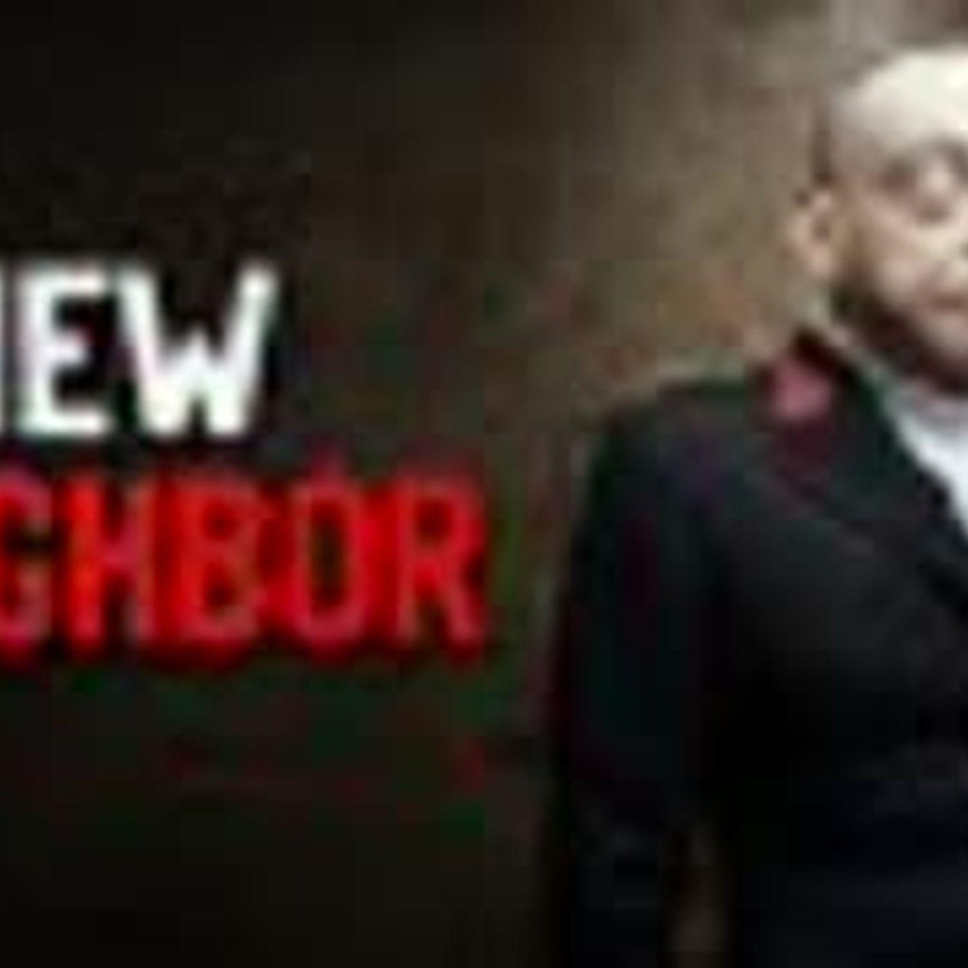 """""""New Neighbor"""" Creepypasta"""