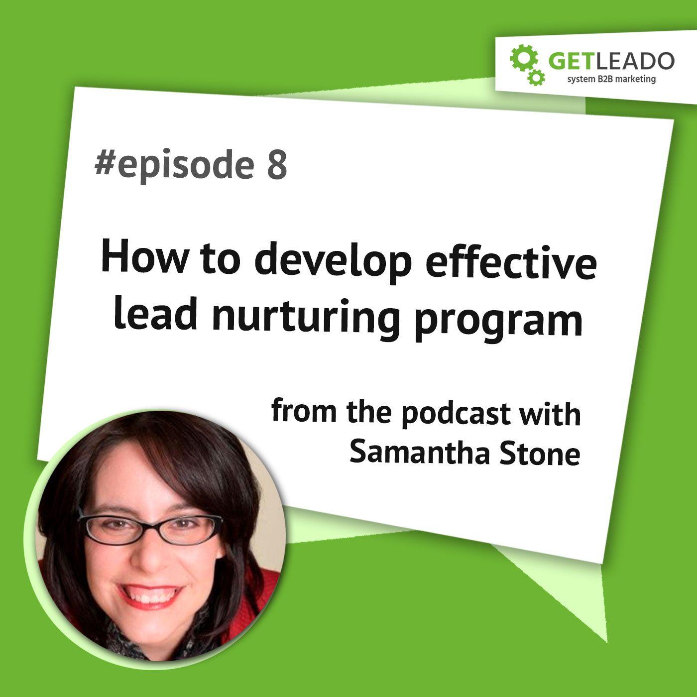 Episode 8. How to develop an effective lead nurturing program with Samantha Stone