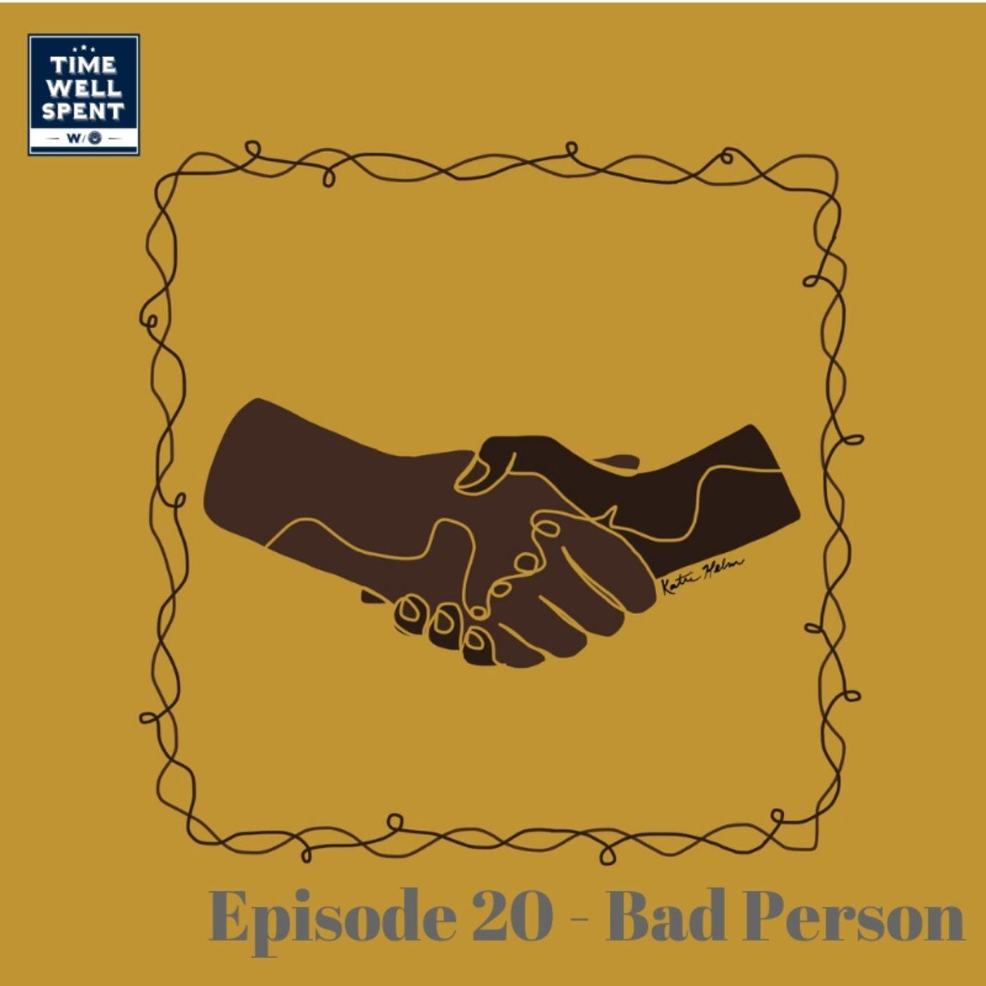 Episode 20 - Bad Person