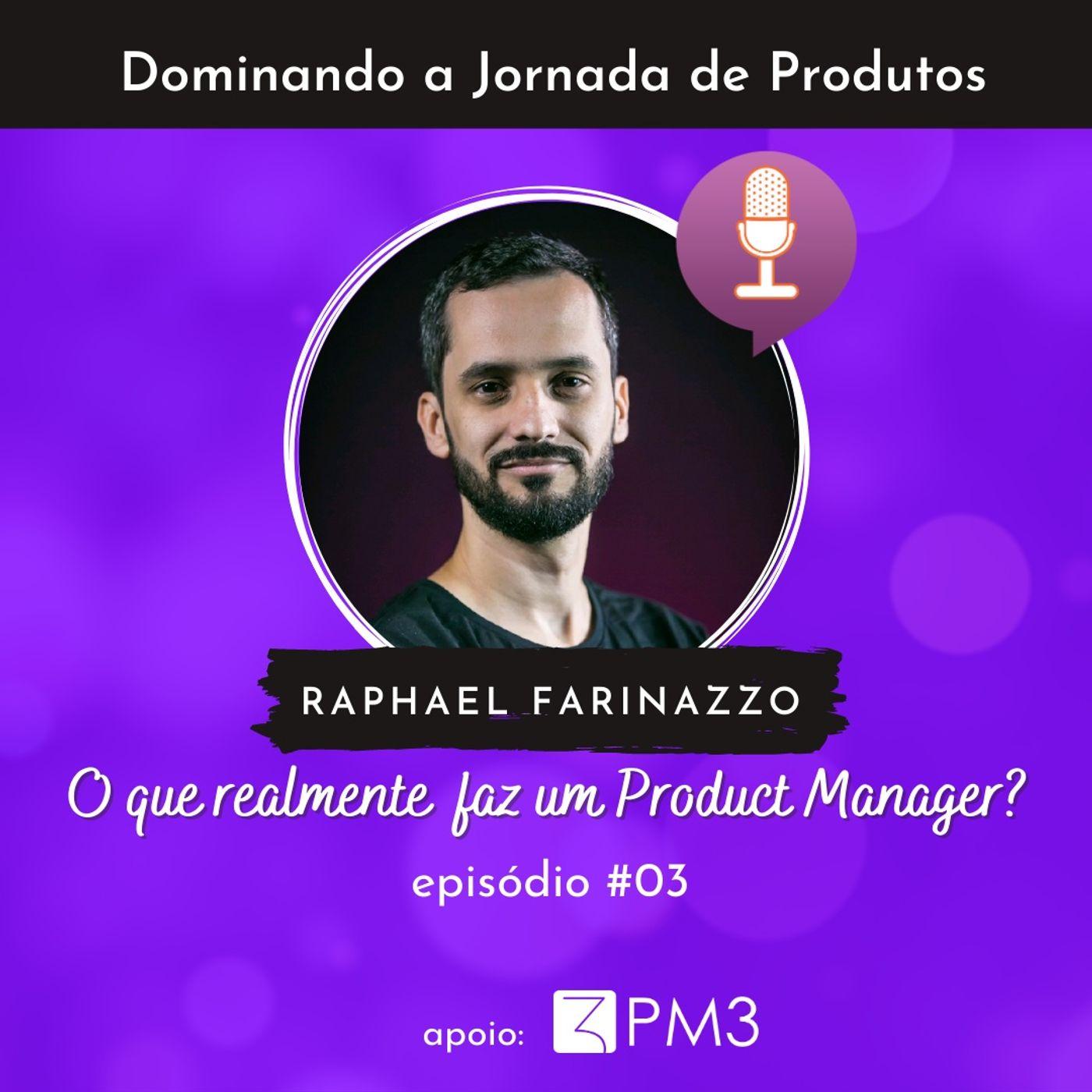 Dominando a Jornada de Produtos #03 - O que realmente faz um Product Manager? com Raphael Farinazzo