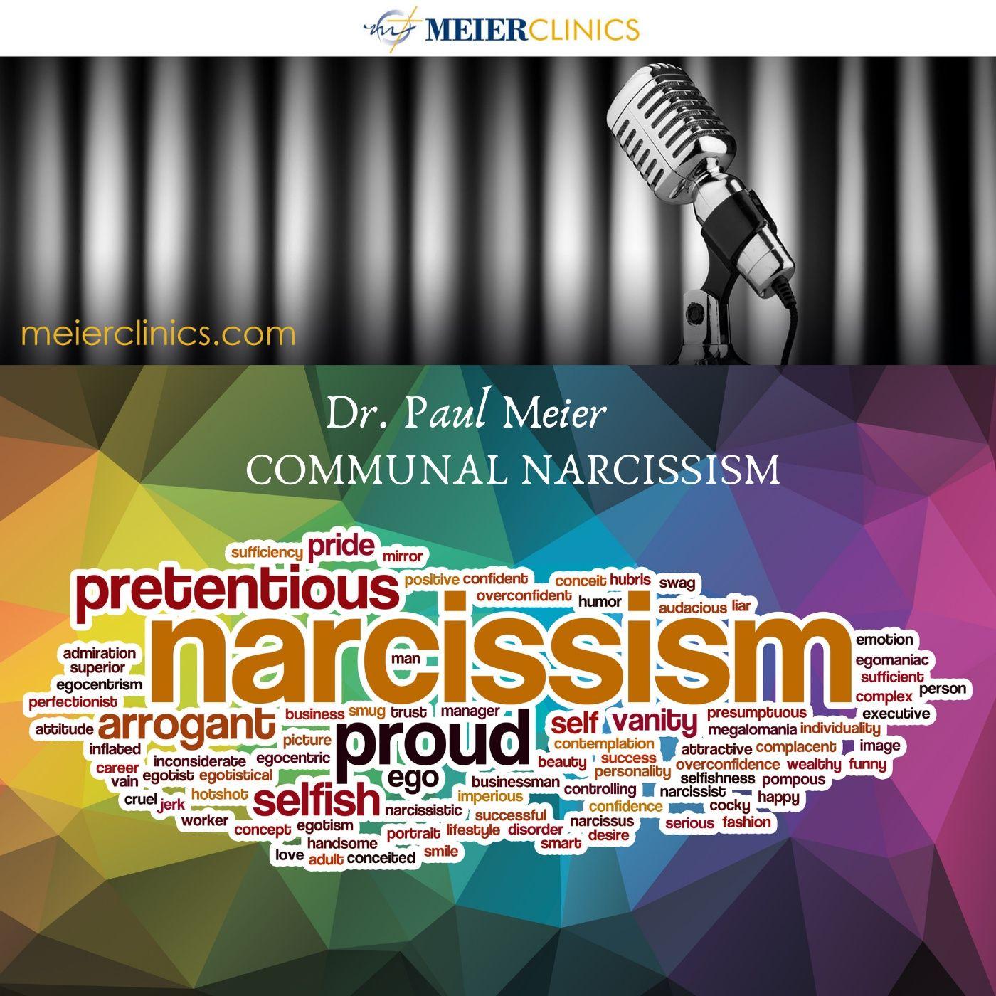 Communal Narcissism with Dr. Paul Meier I