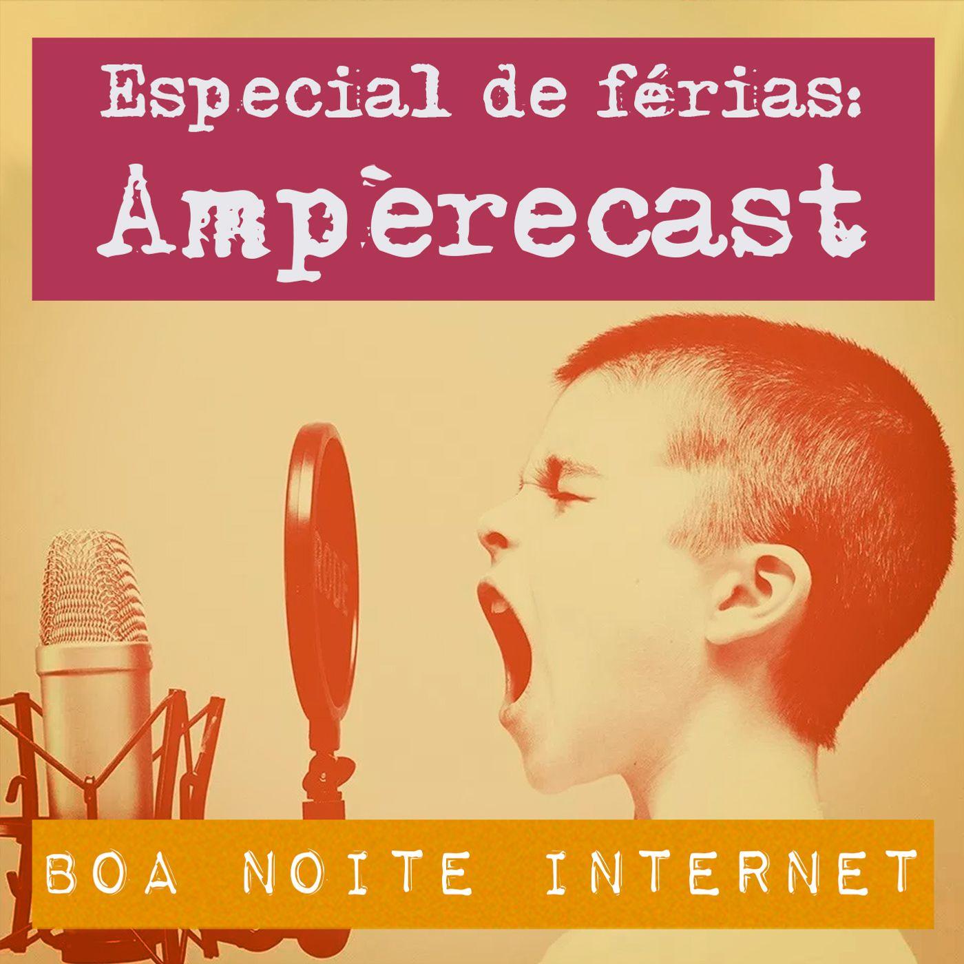 Especial de férias: Ampèrecast
