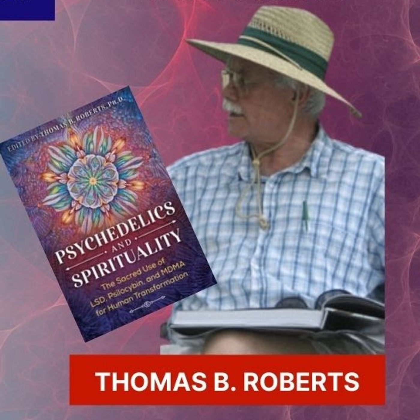 Covid Update & Confessions of a Psychedelic Elder - Dr. Thomas B. Roberts