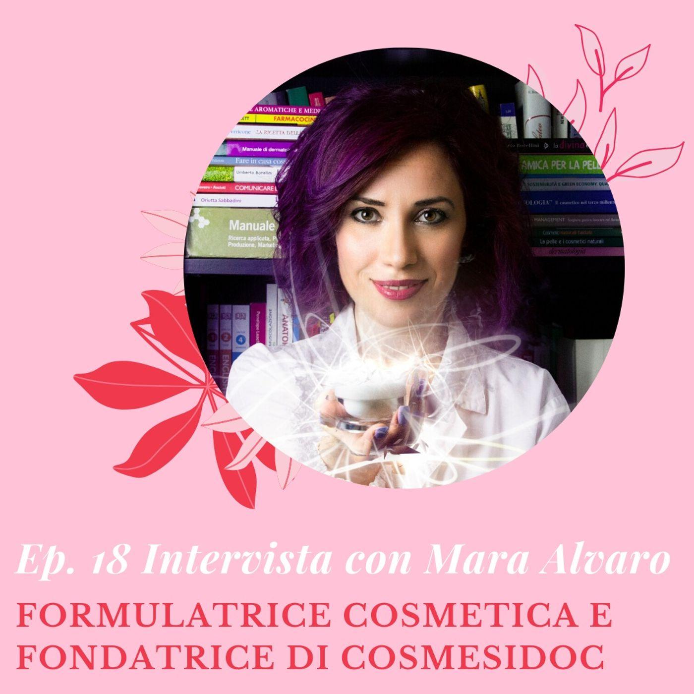 Ep. 18. Cosa c'è dietro ad un cosmetico, i falsi miti e le bufale del settore - Intervista a Mara Alvaro founder di CosmesiDoc