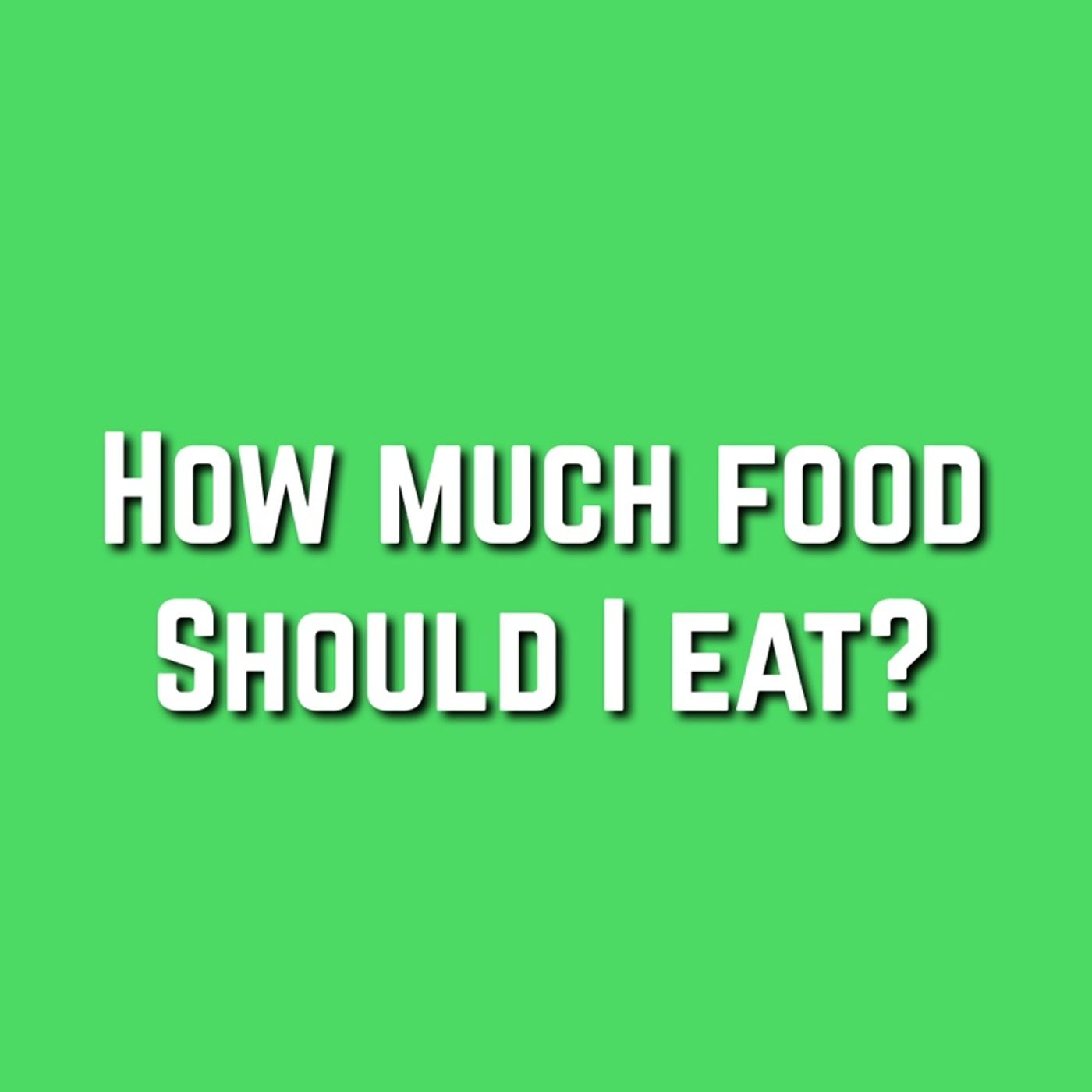 173 - Know Exactly How Much To Eat To Lose Weight