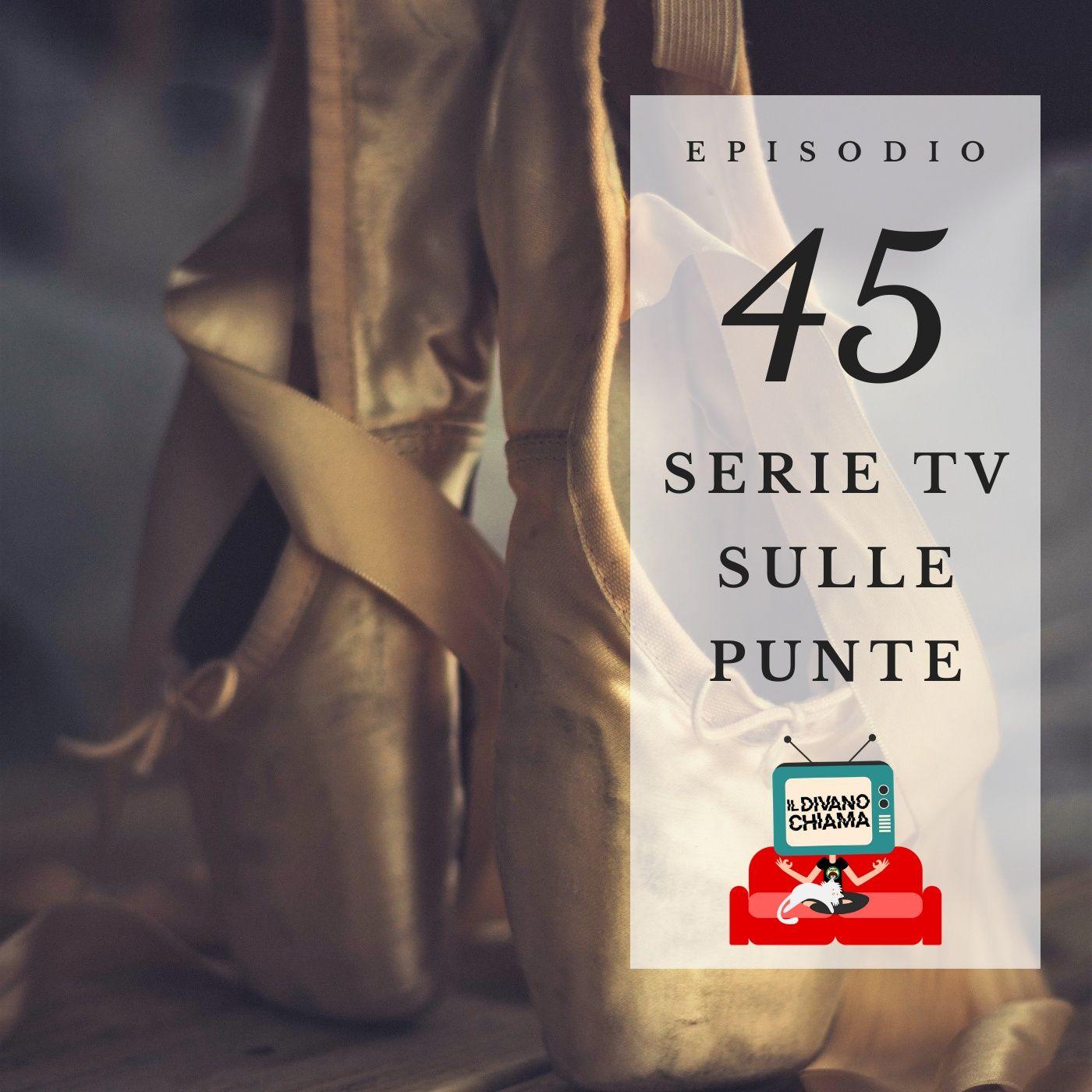 Puntata 45 - Serie TV sulle punte