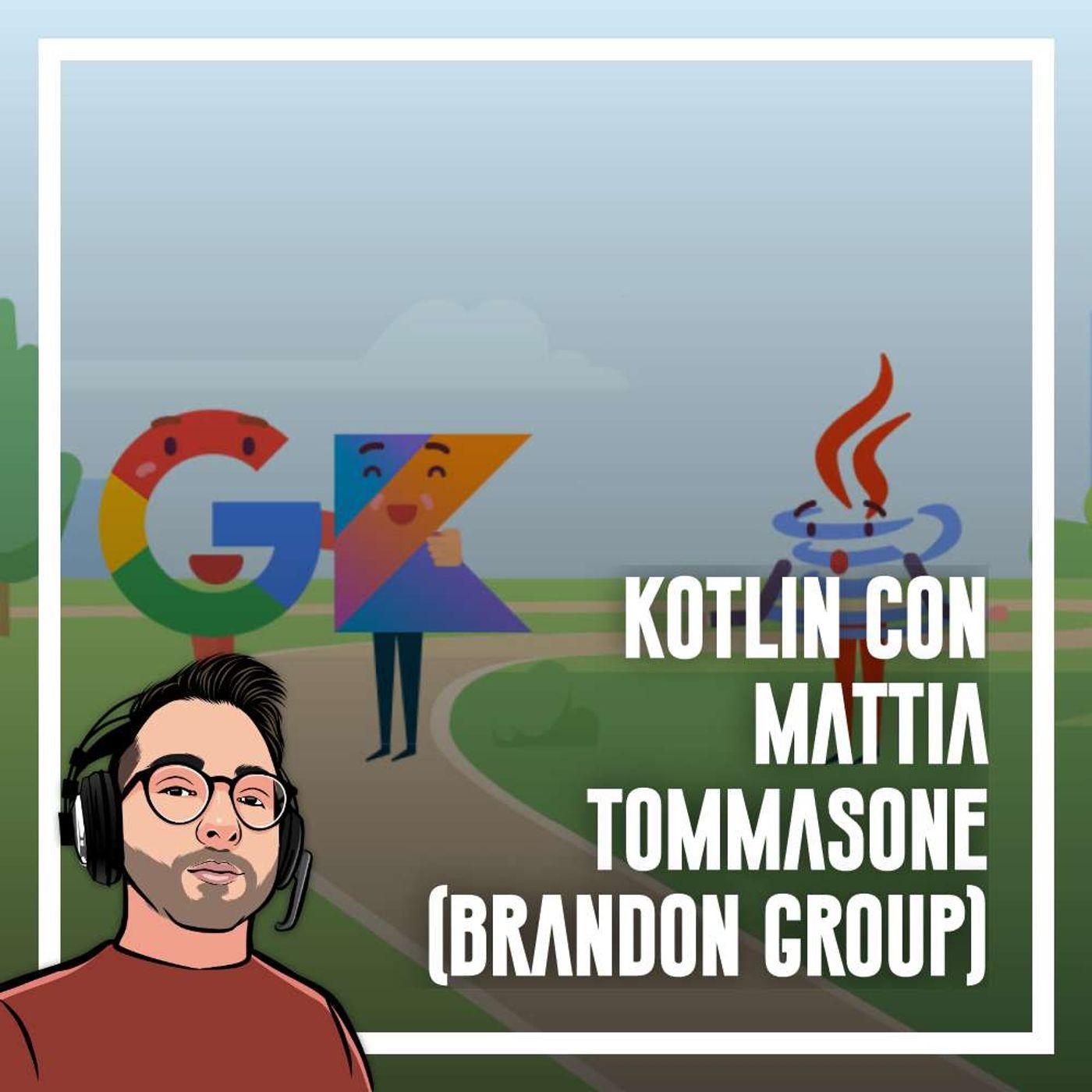 Ep.60 - Kotlin con Mattia Tommasone (Brandon Group)