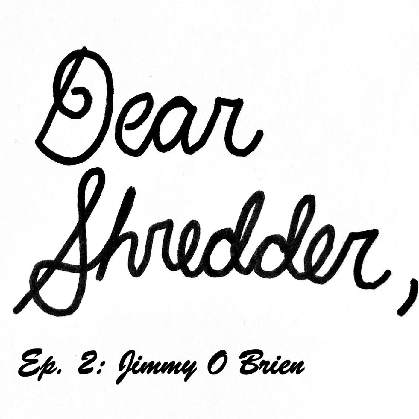 Dear Shredder Ep.2: Jimmy O Brien