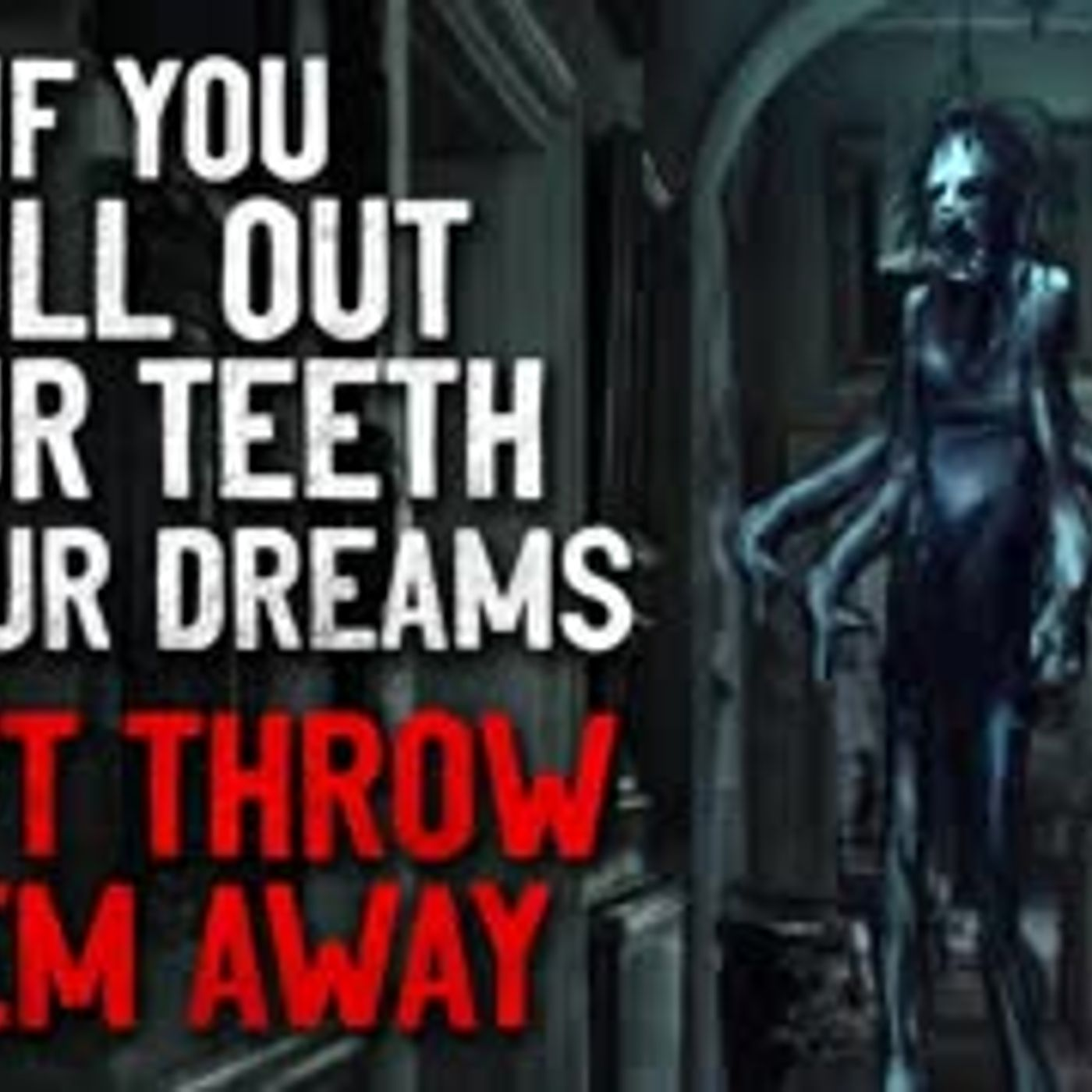 """""""If you pull your teeth out in your dreams, don't throw them away"""" Creepypasta"""