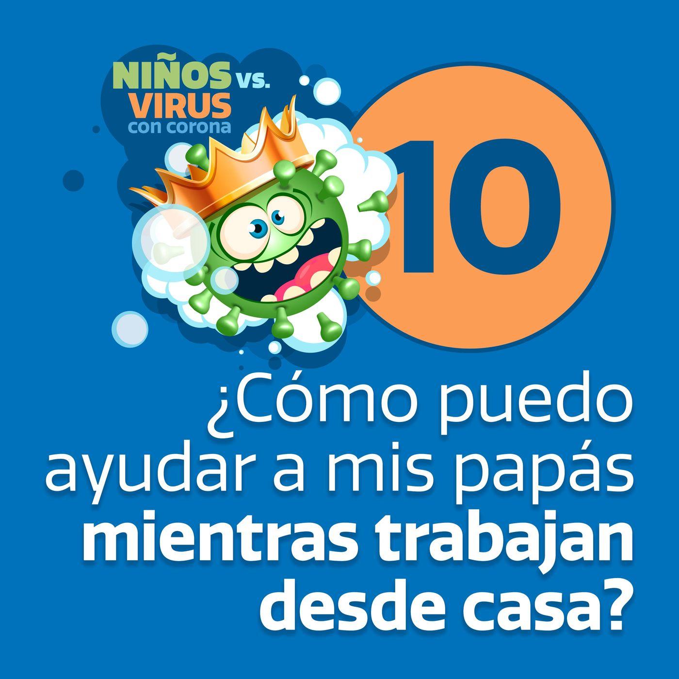 Día 10: Un nuevo universo   ¿Cómo puedo ayudar a mis papás mientras trabajan desde casa?