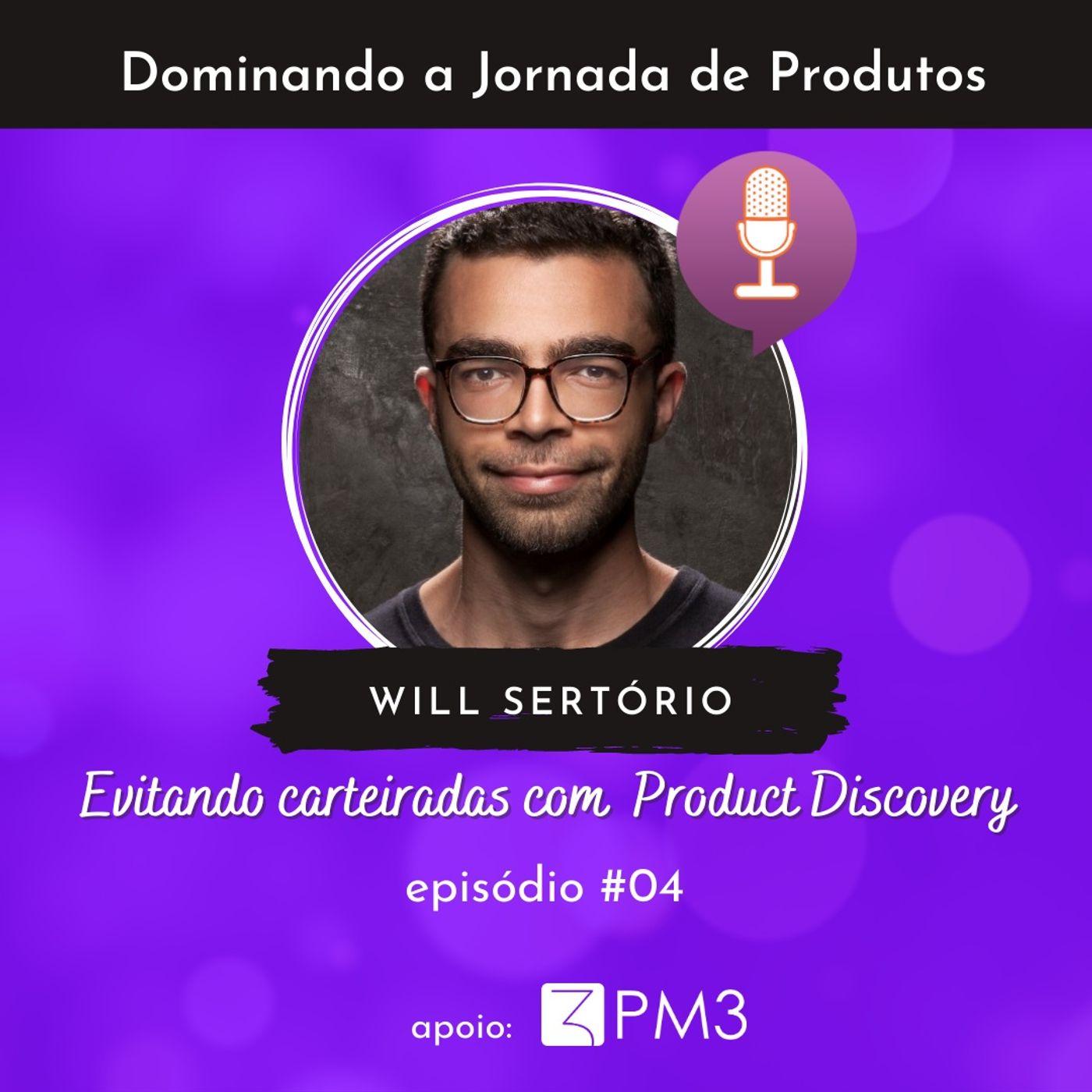 Dominando a jornada de produtos #04 - Evitando carteiradas com Product Discovery c/ Will Sertório